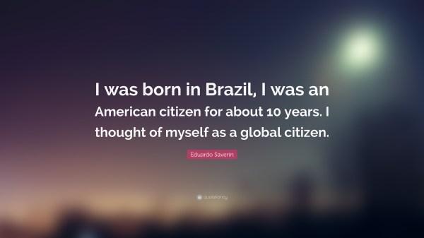 Eduardo Saverin Quote Born In Brazil
