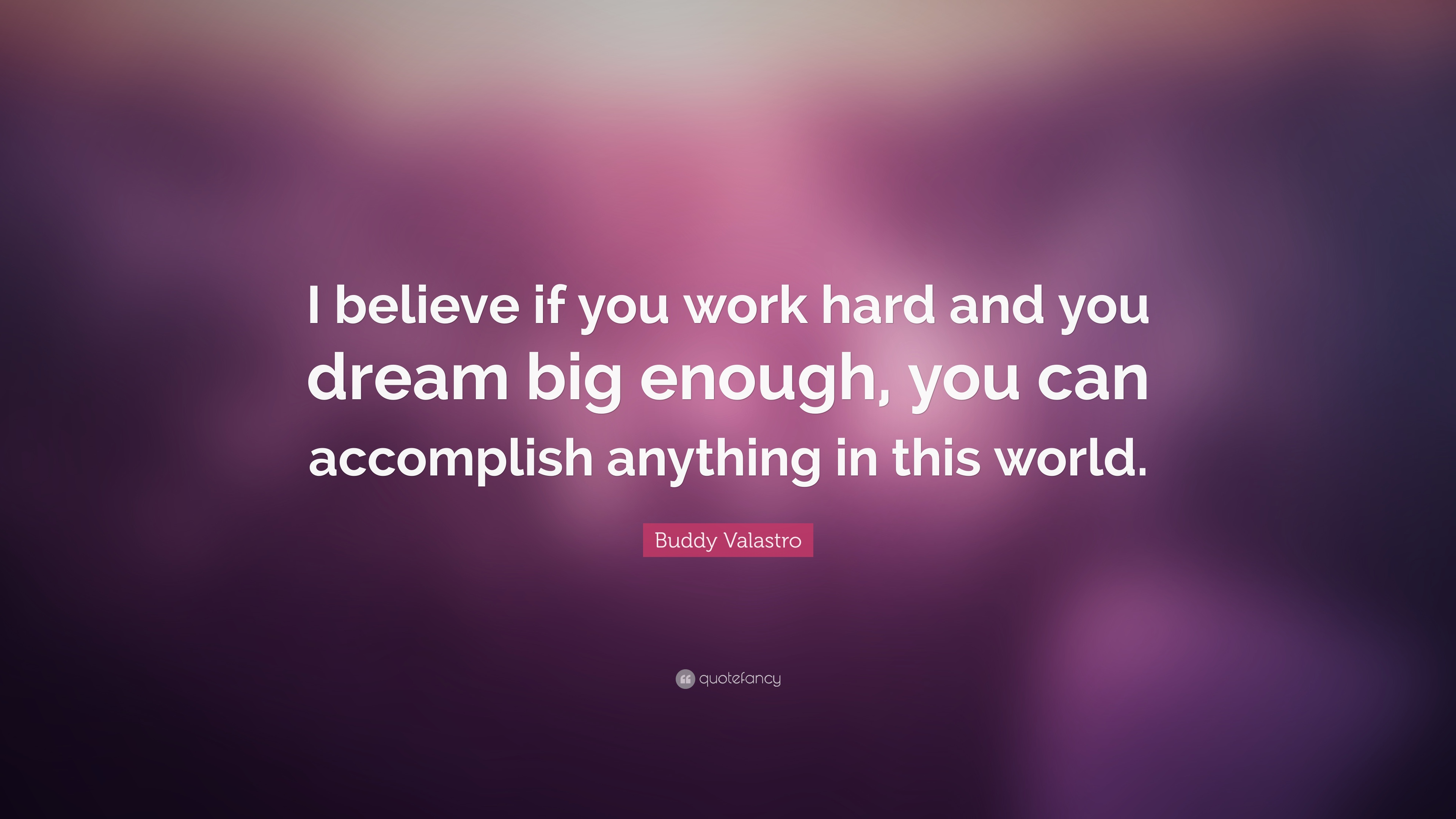 Dream Big Quotes Wallpaper Buddy Valastro Quote I Believe If You Work Hard And You