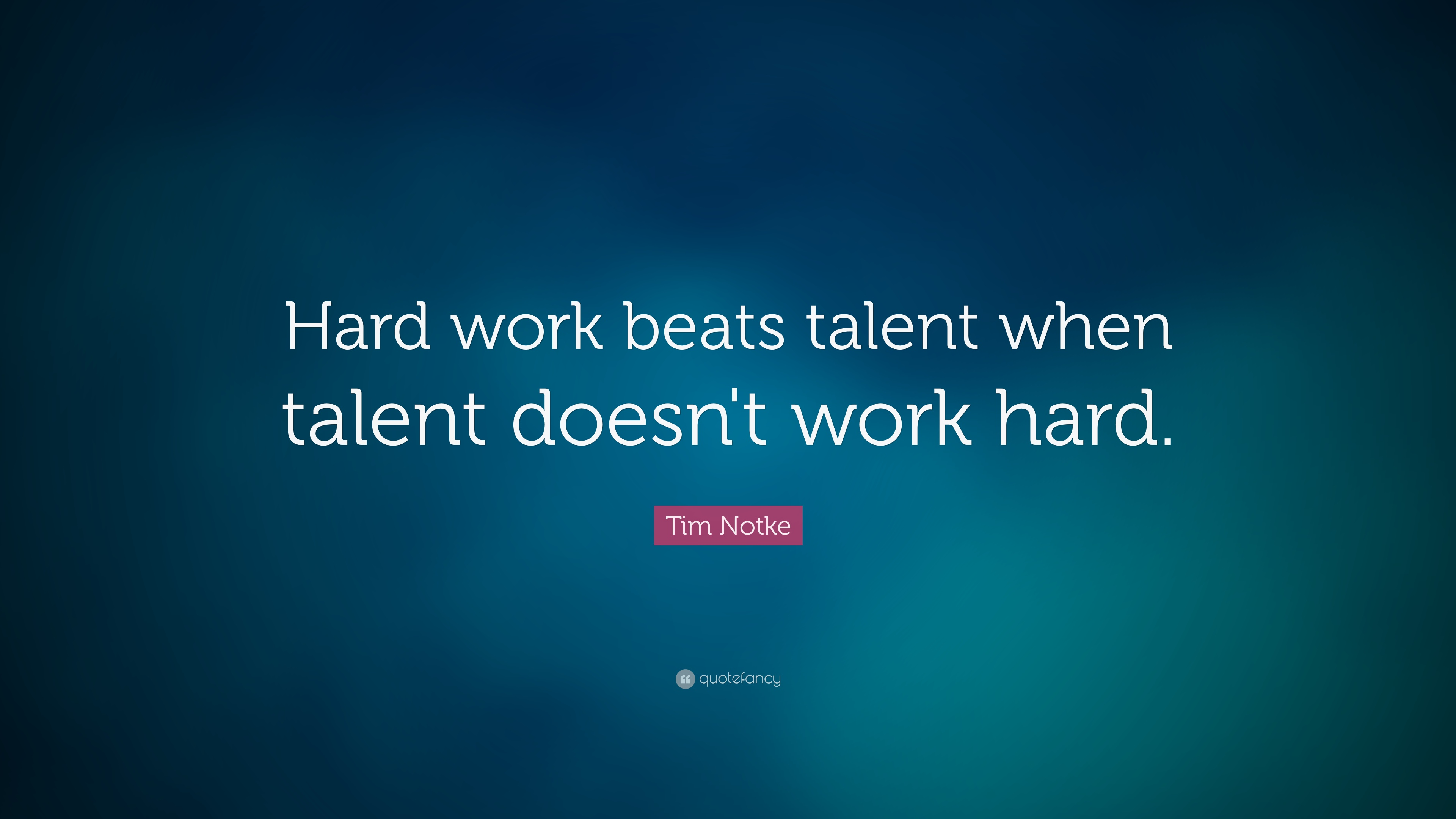 Tim Notke Quote Hard Work Beats Talent When Talent Doesn