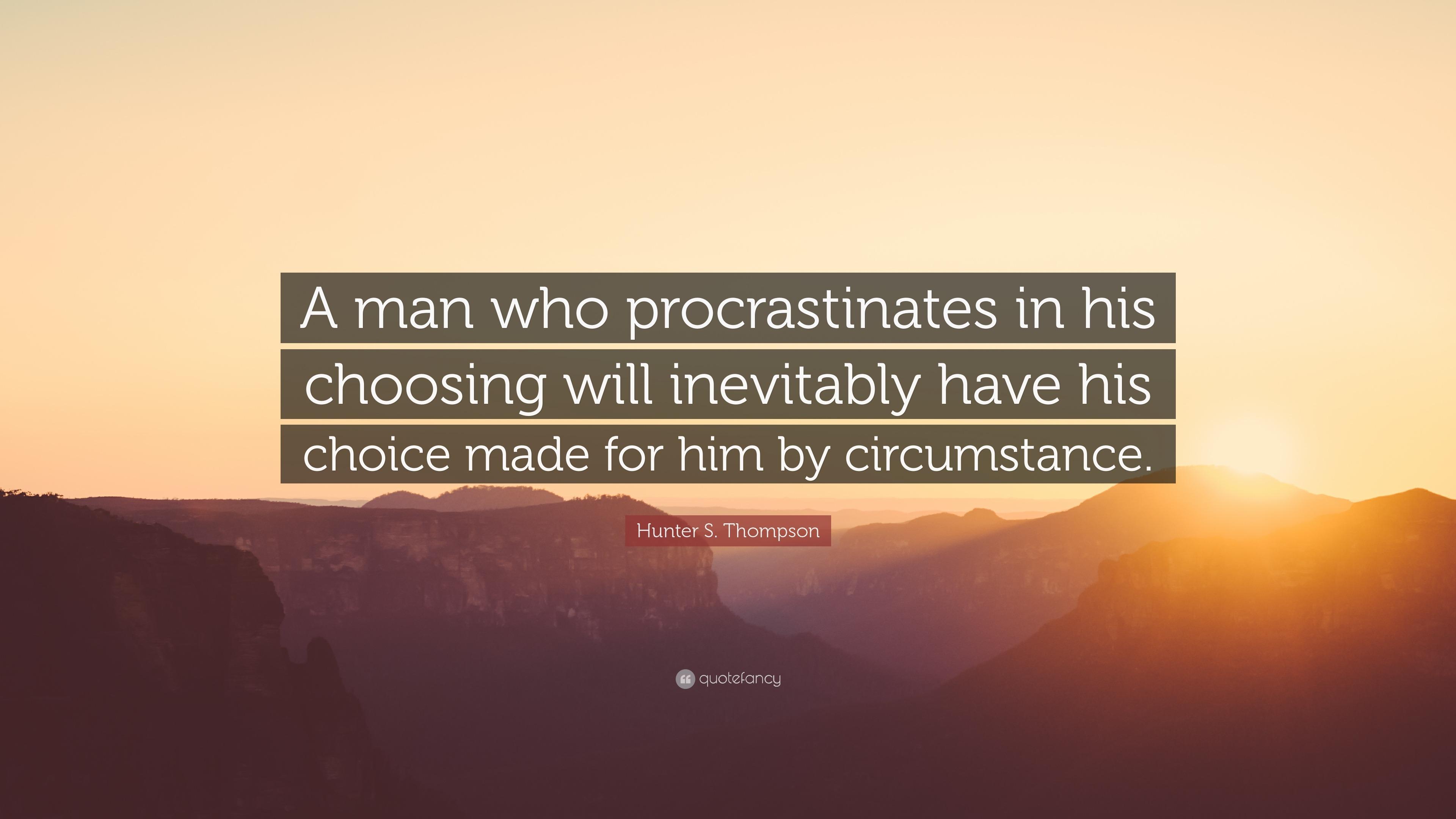 Hunter S Thompson Quote Wallpaper Hunter S Thompson Quote A Man Who Procrastinates In His