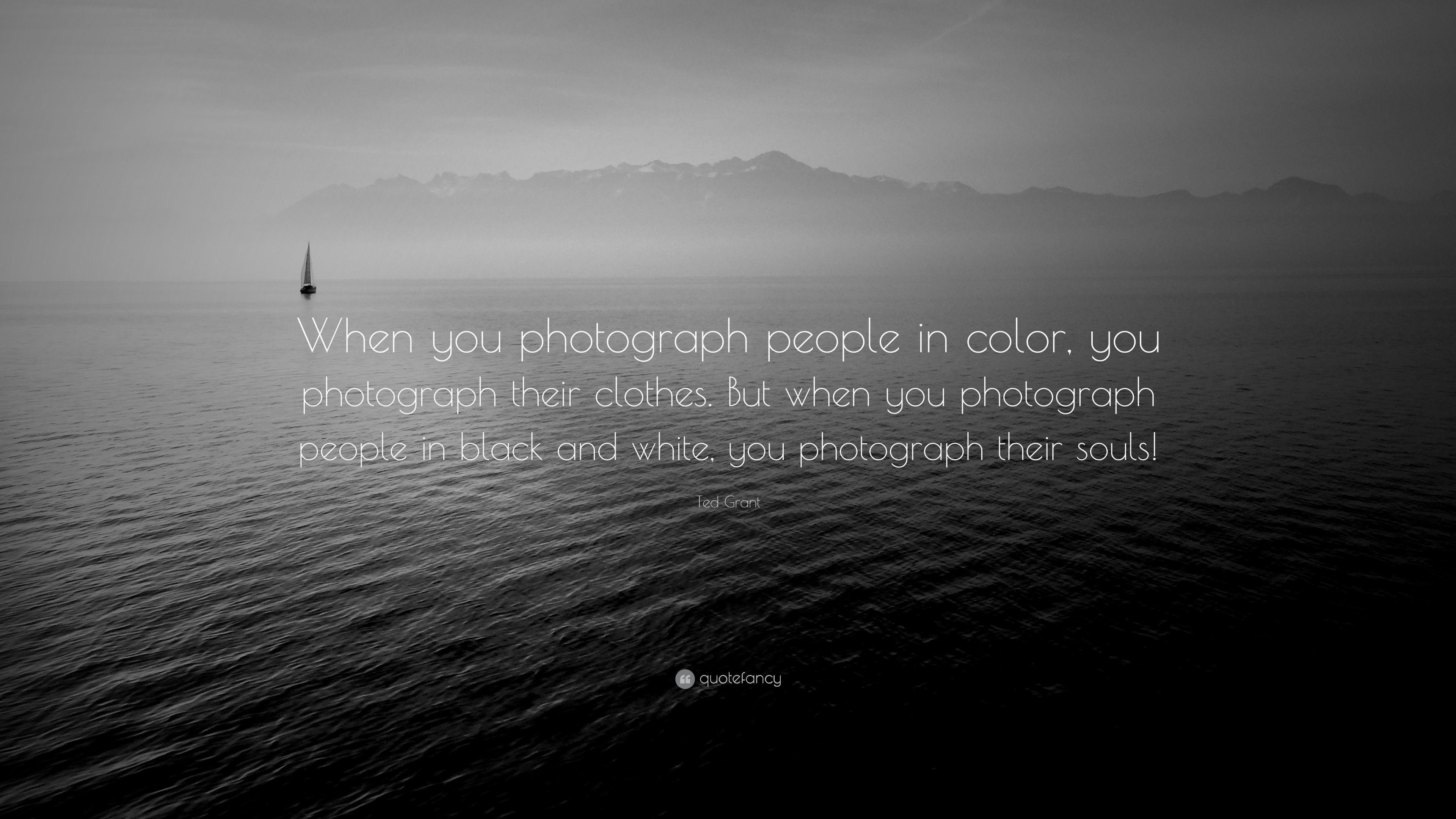 Ted Grant Quote When you photograph people in color you
