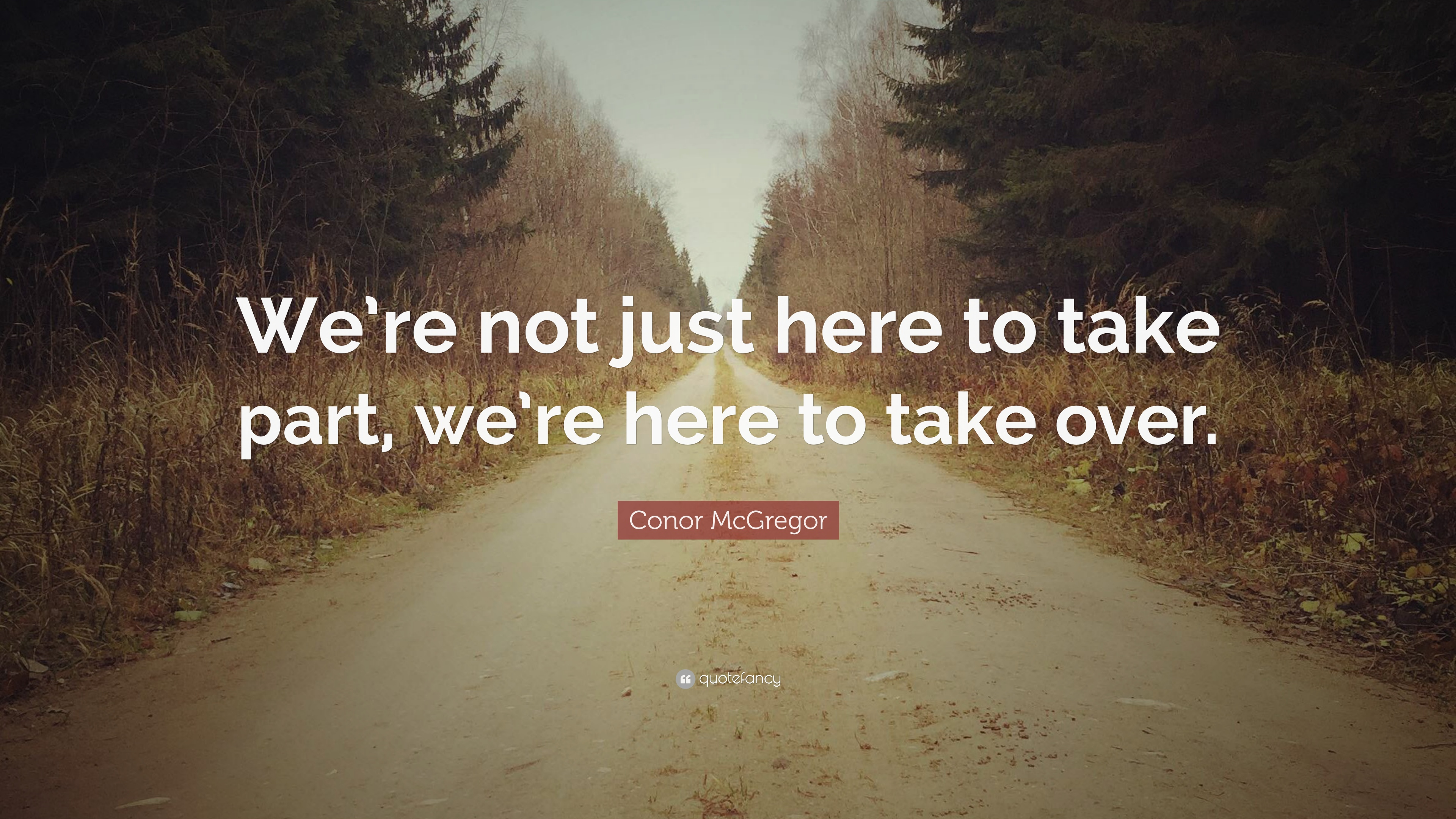 Casey Neistat Quotes Wallpaper Conor Mcgregor Quote We Re Not Just Here To Take Part