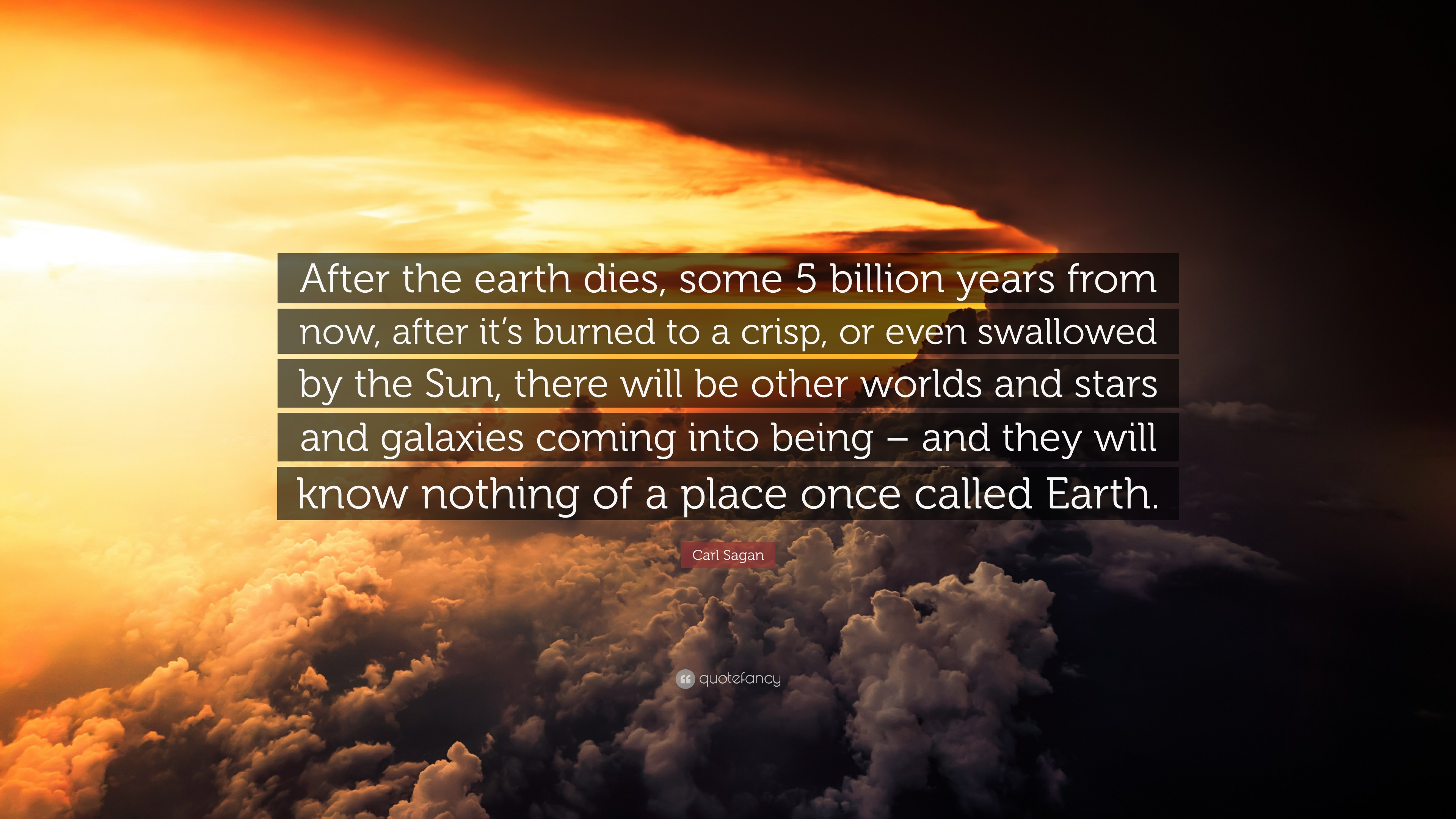 It Dies Today Quotes Wallpaper Carl Sagan Quote After The Earth Dies Some 5 Billion