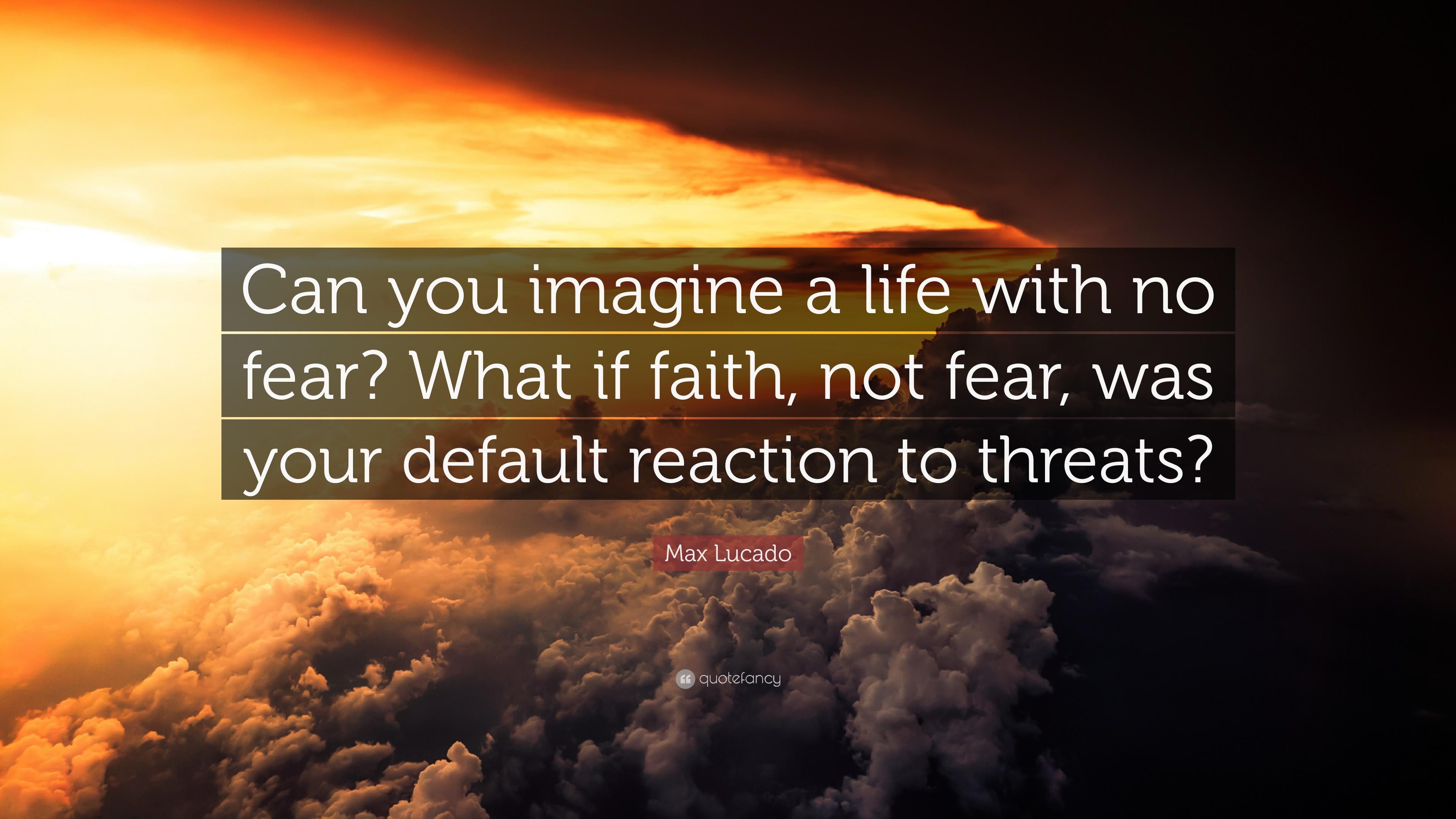 Inspiring Relationship Quotes Wallpaper Max Lucado Quote Can You Imagine A Life With No Fear