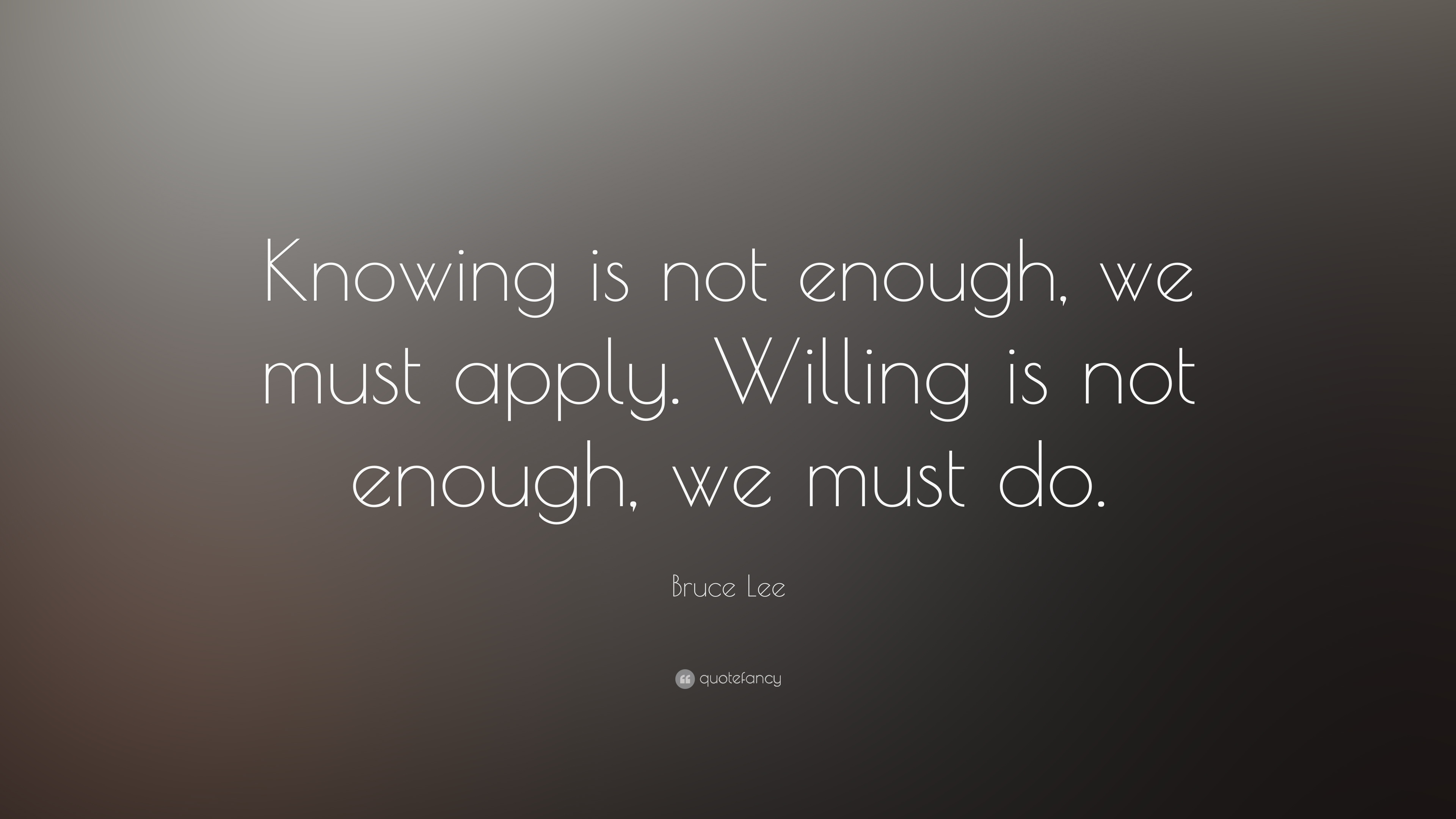 Bruce Lee Water Quotes Wallpaper Bruce Lee Quote Knowing Is Not Enough We Must Apply