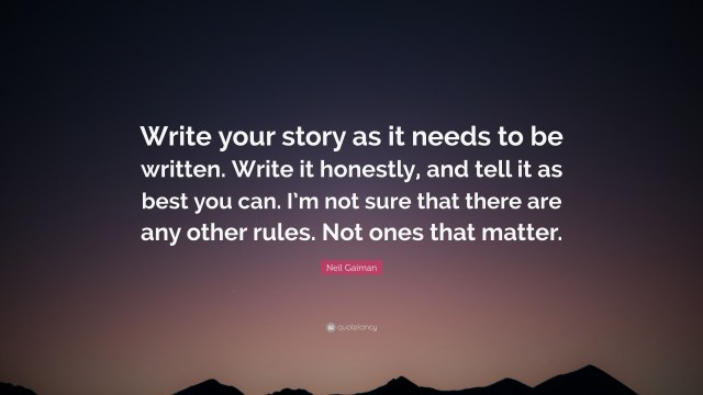 """Neil Gaiman Quote: """"Write your story as it needs to be written"""