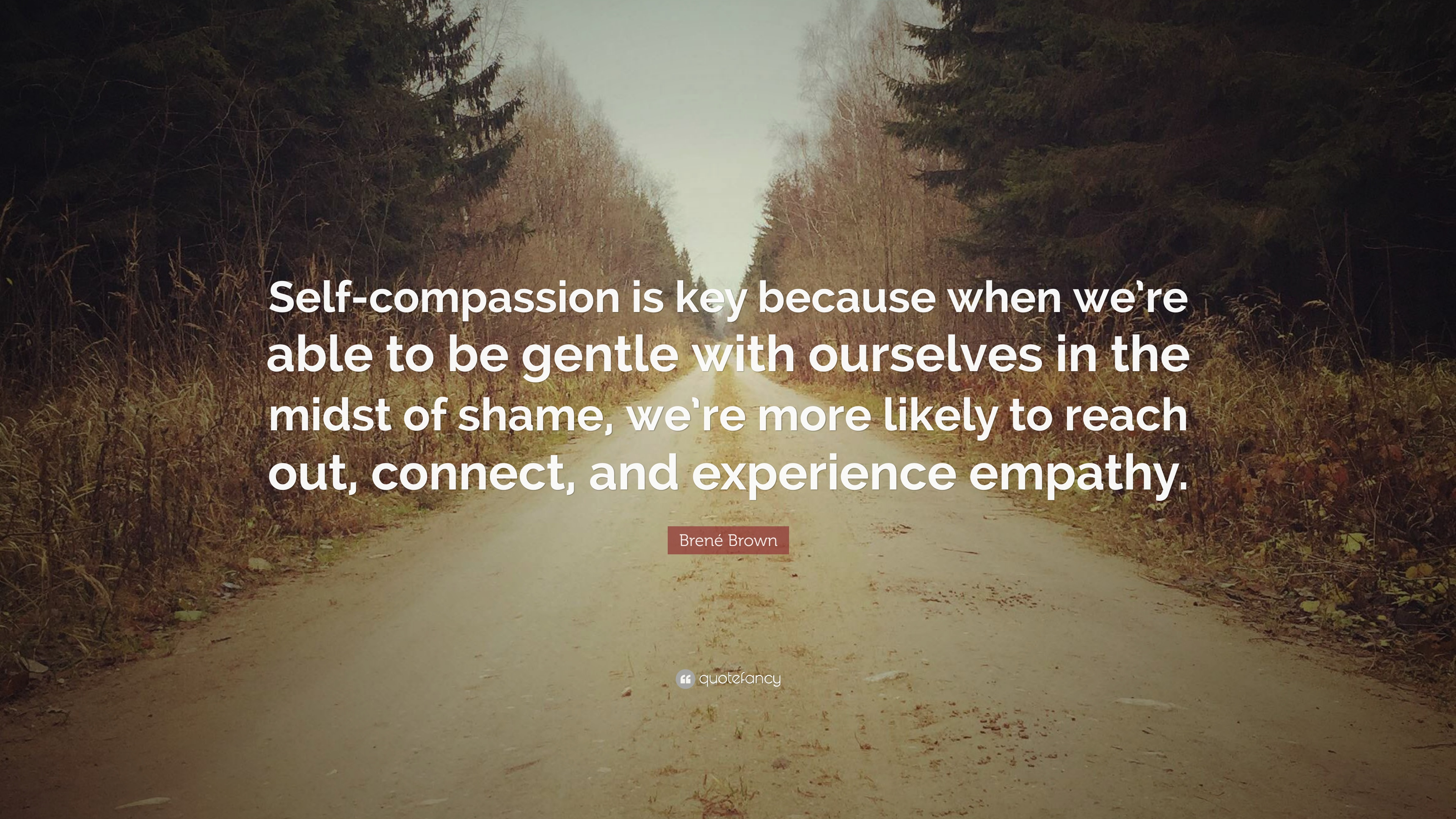 Brene Brown Quote Self Compassion Is Key Because When We