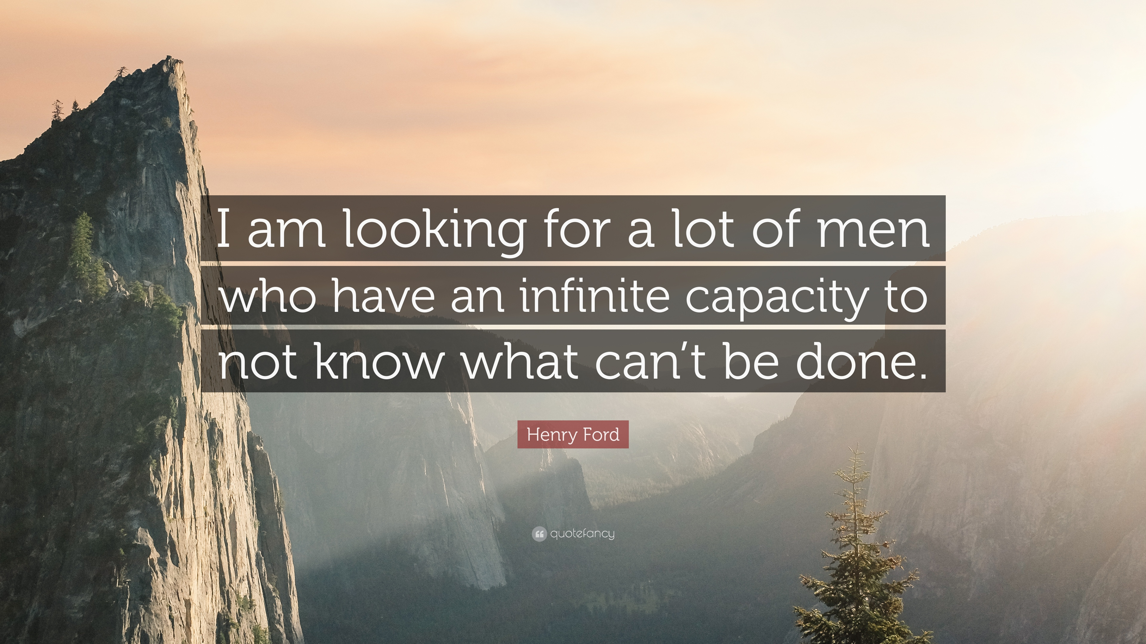 Henry Ford Quote I Am Looking For A Lot Of Men Who Have An Infinite Capacity To Not Know What