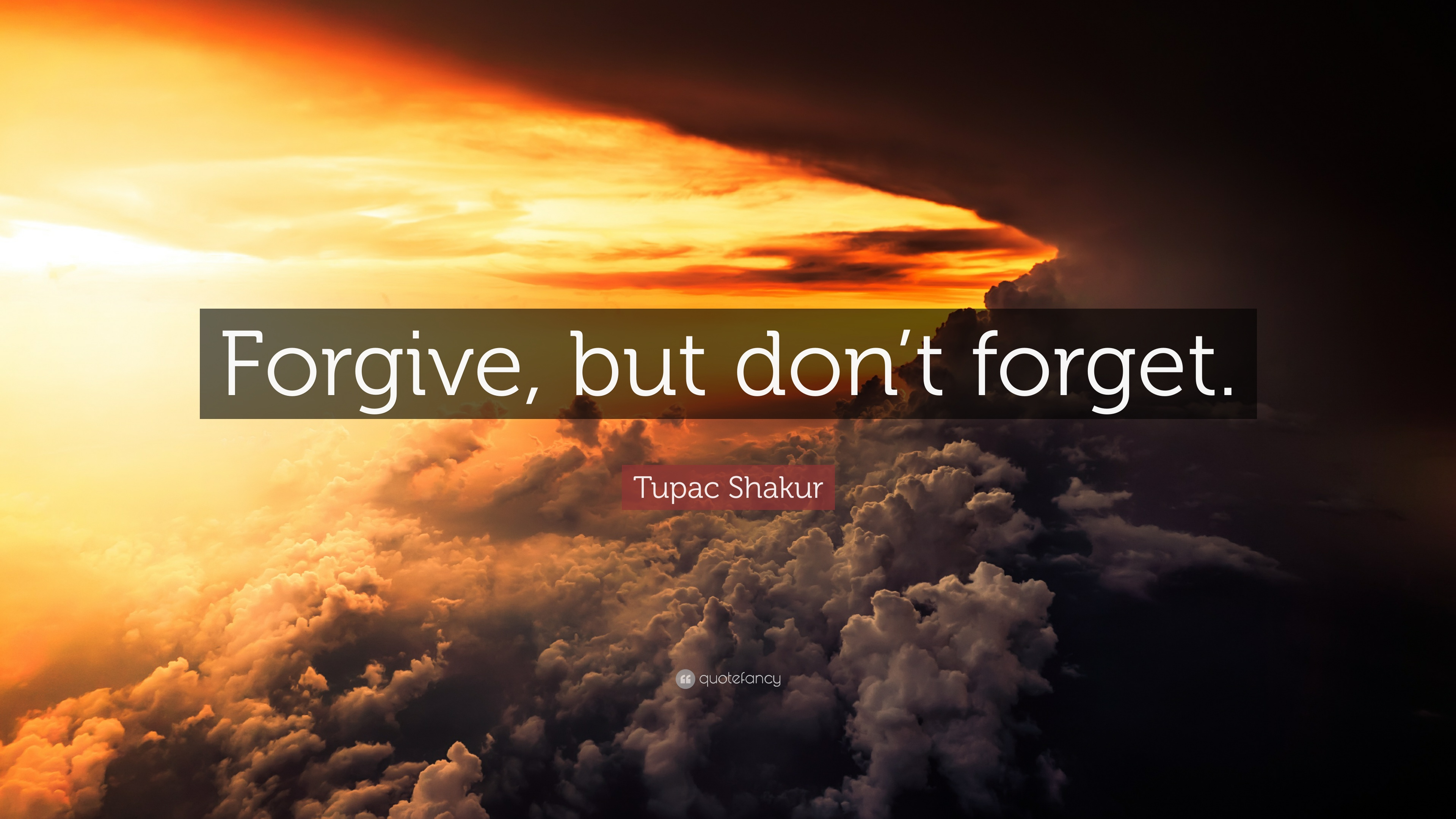 Dalai Lama Quotes Desktop Wallpaper Tupac Shakur Quote Forgive But Don T Forget 12
