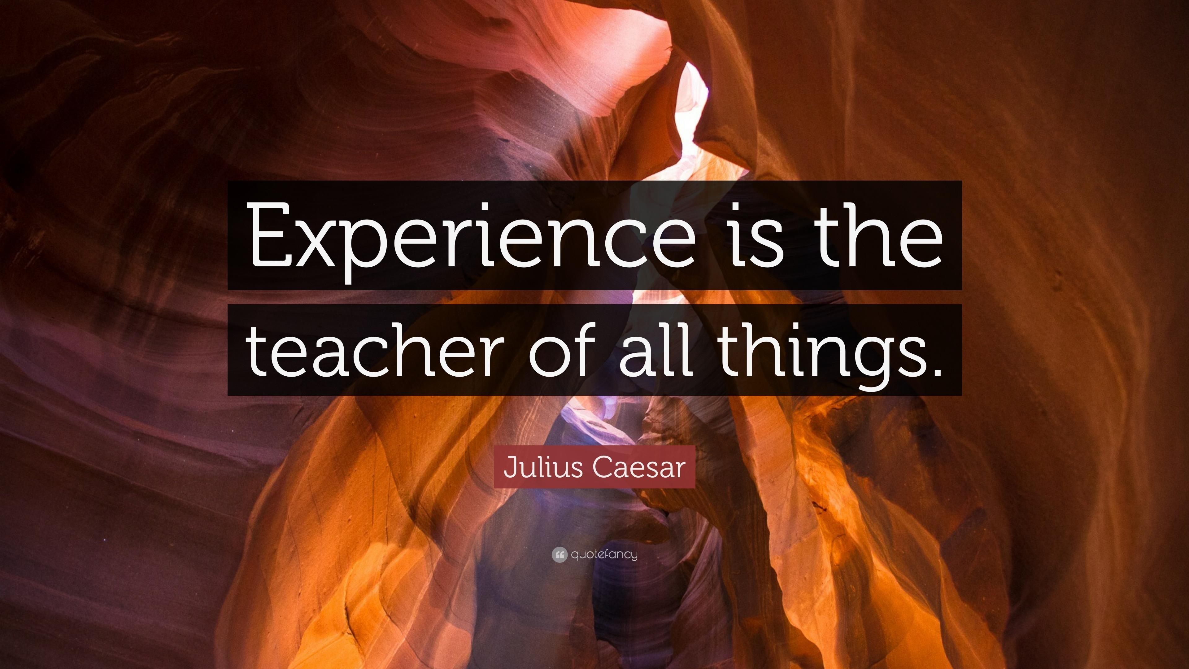 Julius Caesar Quote Experience Is The Teacher Of All