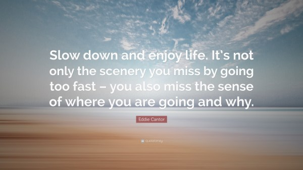 Slow Down And Enjoy Life Vtwctr