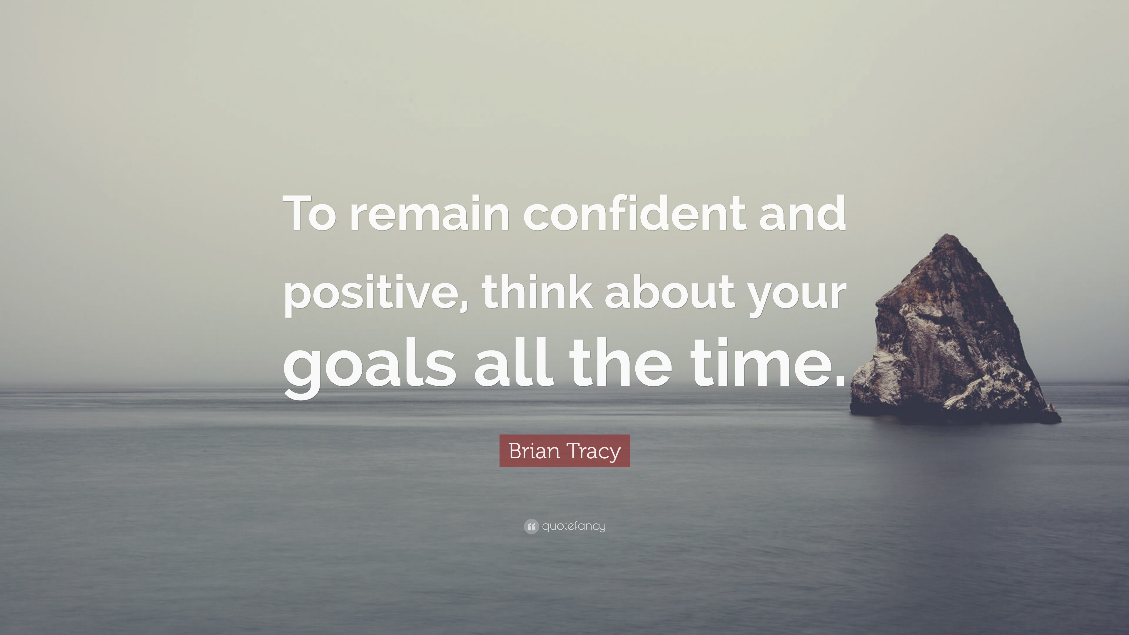 Brian Tracy Quote To Remain Confident And Positive