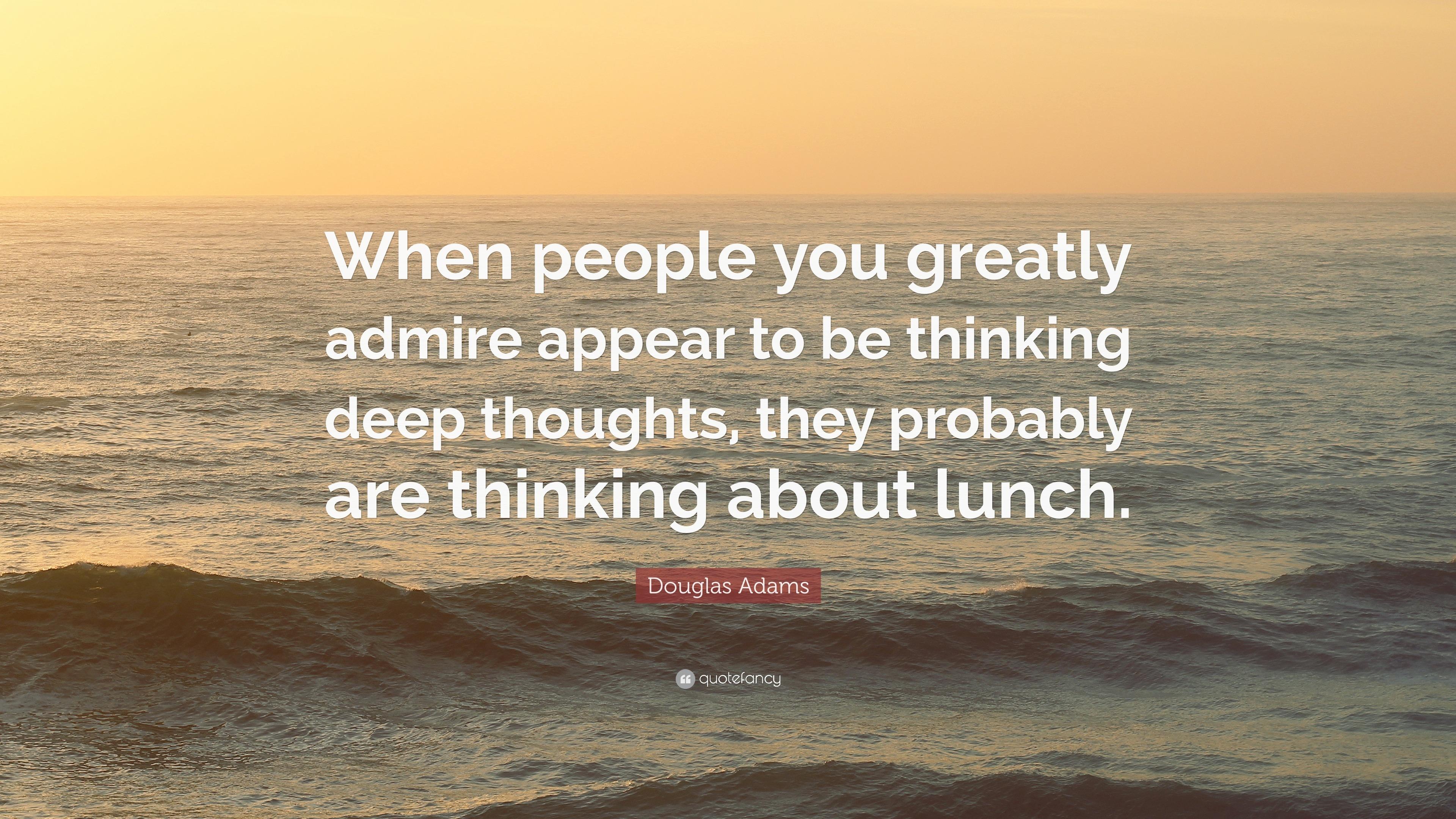 Douglas Adams Quote When People You Greatly Admire