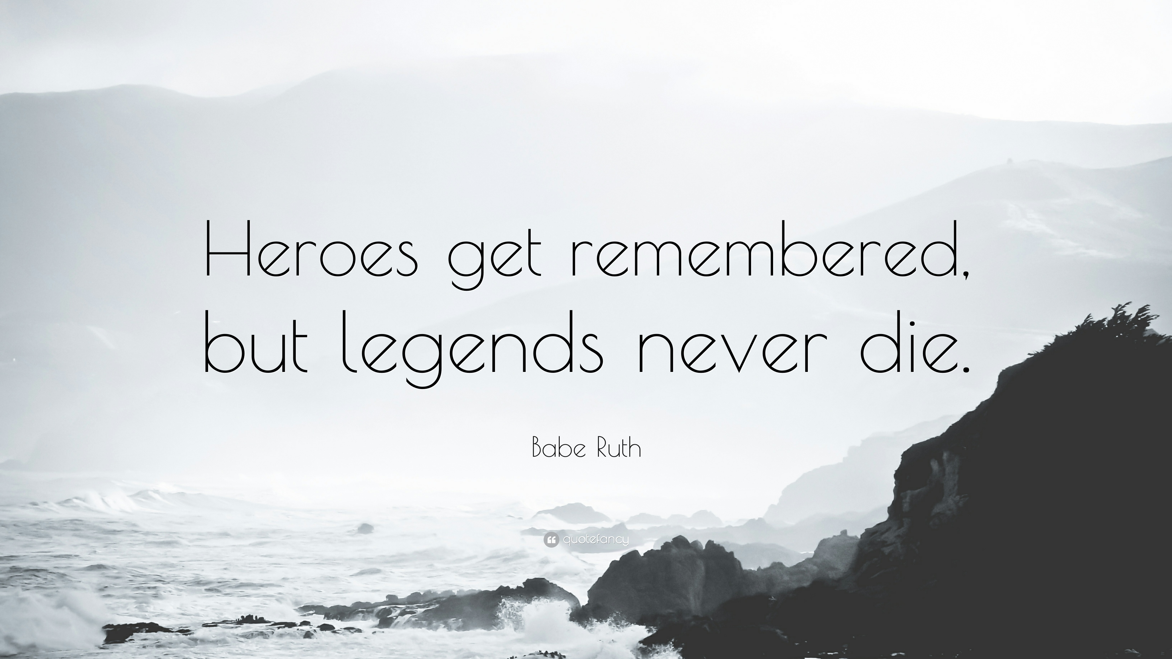 John Muir Quotes Wallpaper Babe Ruth Quote Heroes Get Remembered But Legends Never