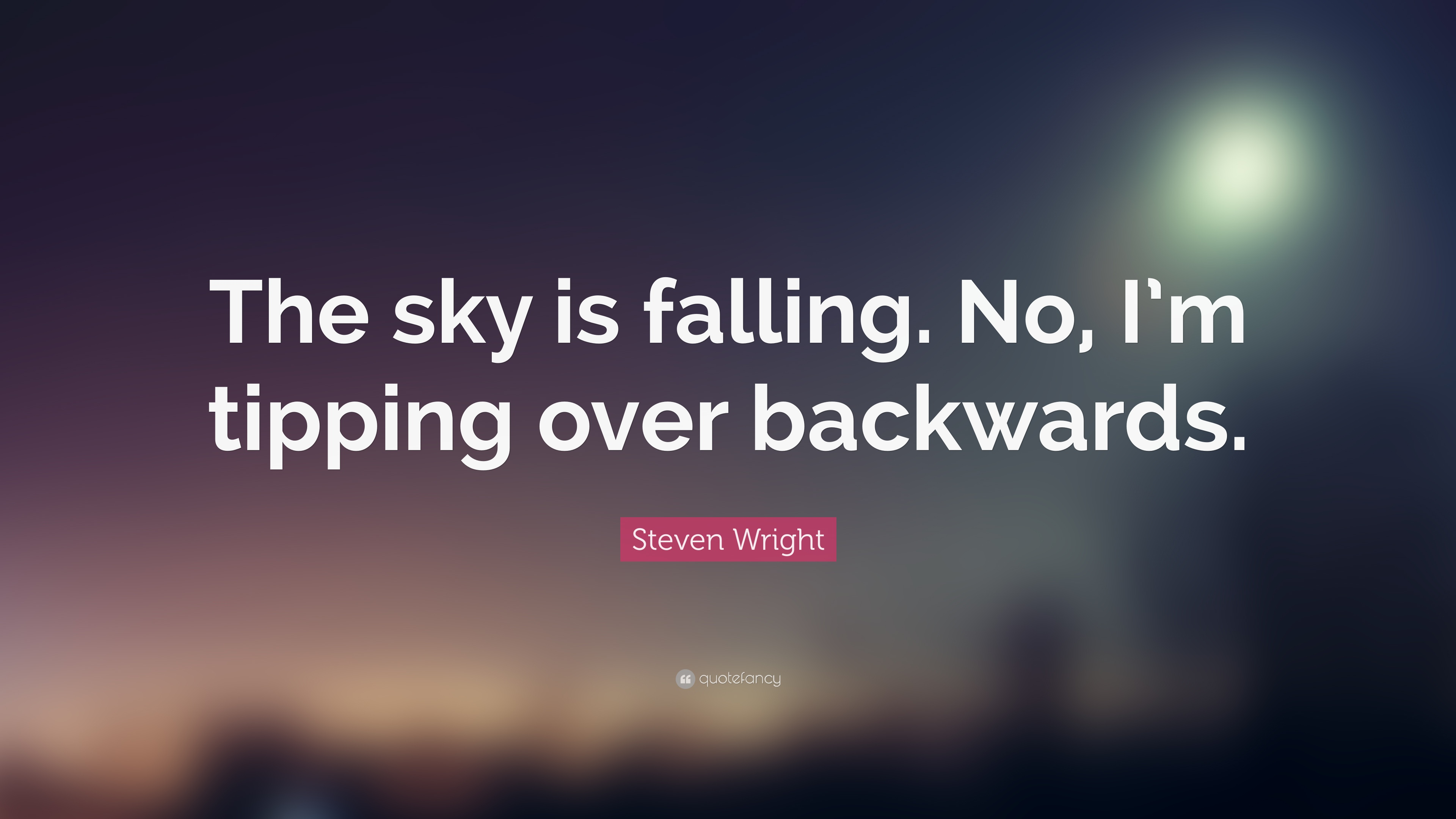 Steven Wright Quote The Sky Is Falling No I M Tipping
