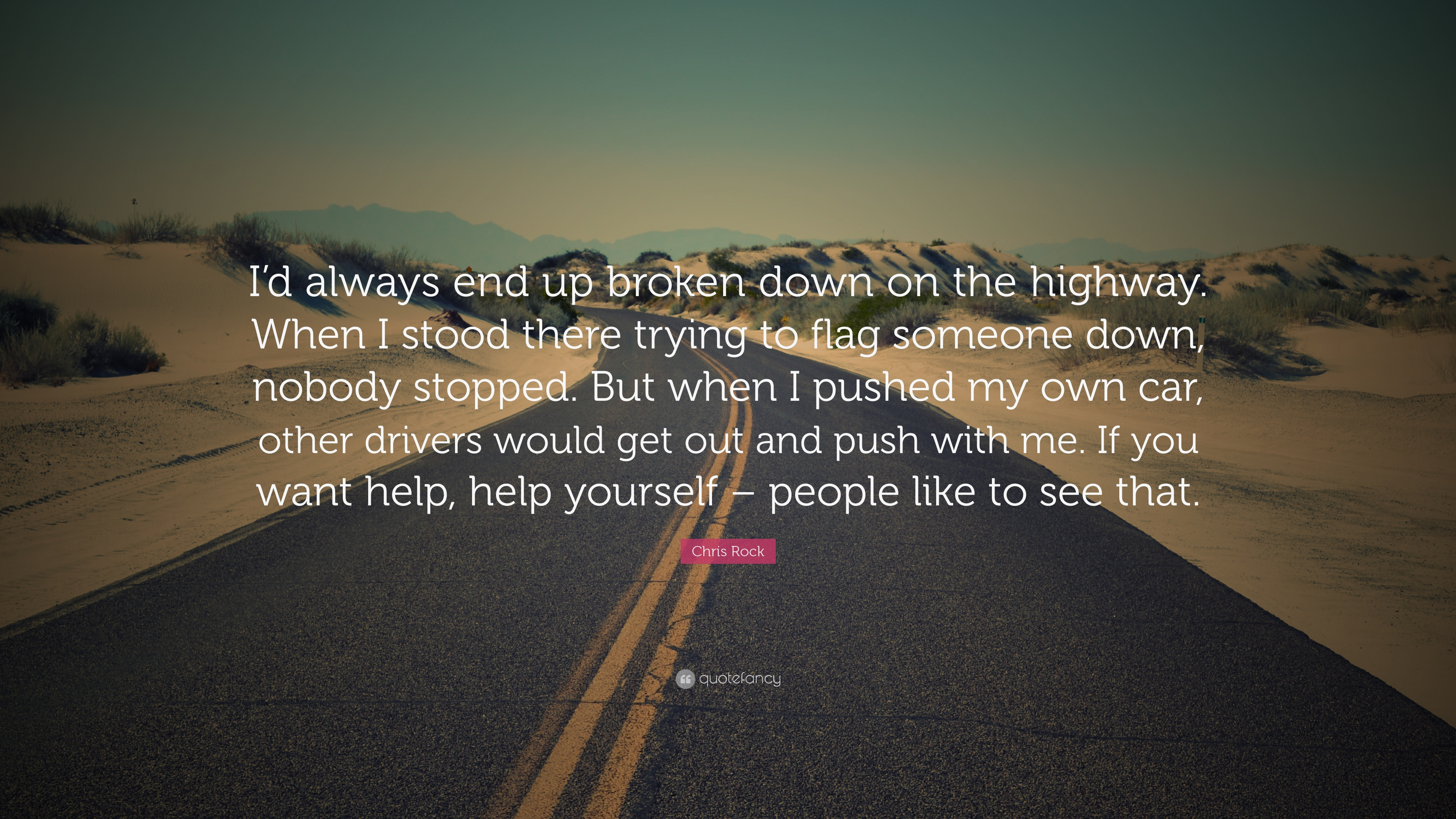 Push Yourself Quotes Wallpaper Chris Rock Quote I D Always End Up Broken Down On The
