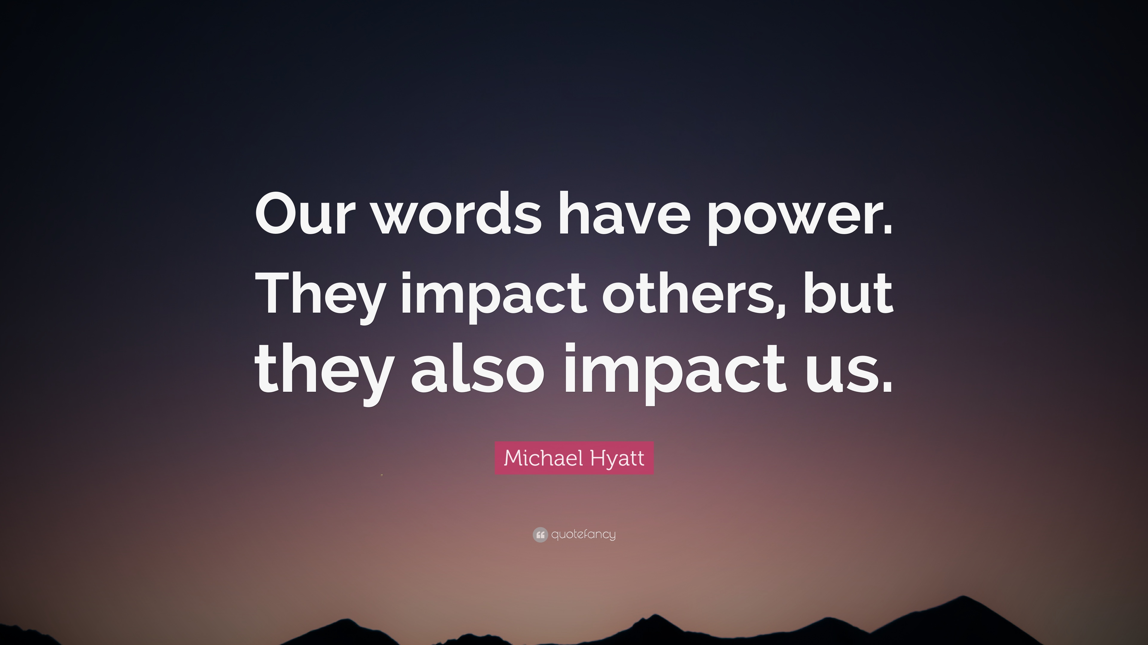Michael Hyatt Quote Our Words Have Power They Impact