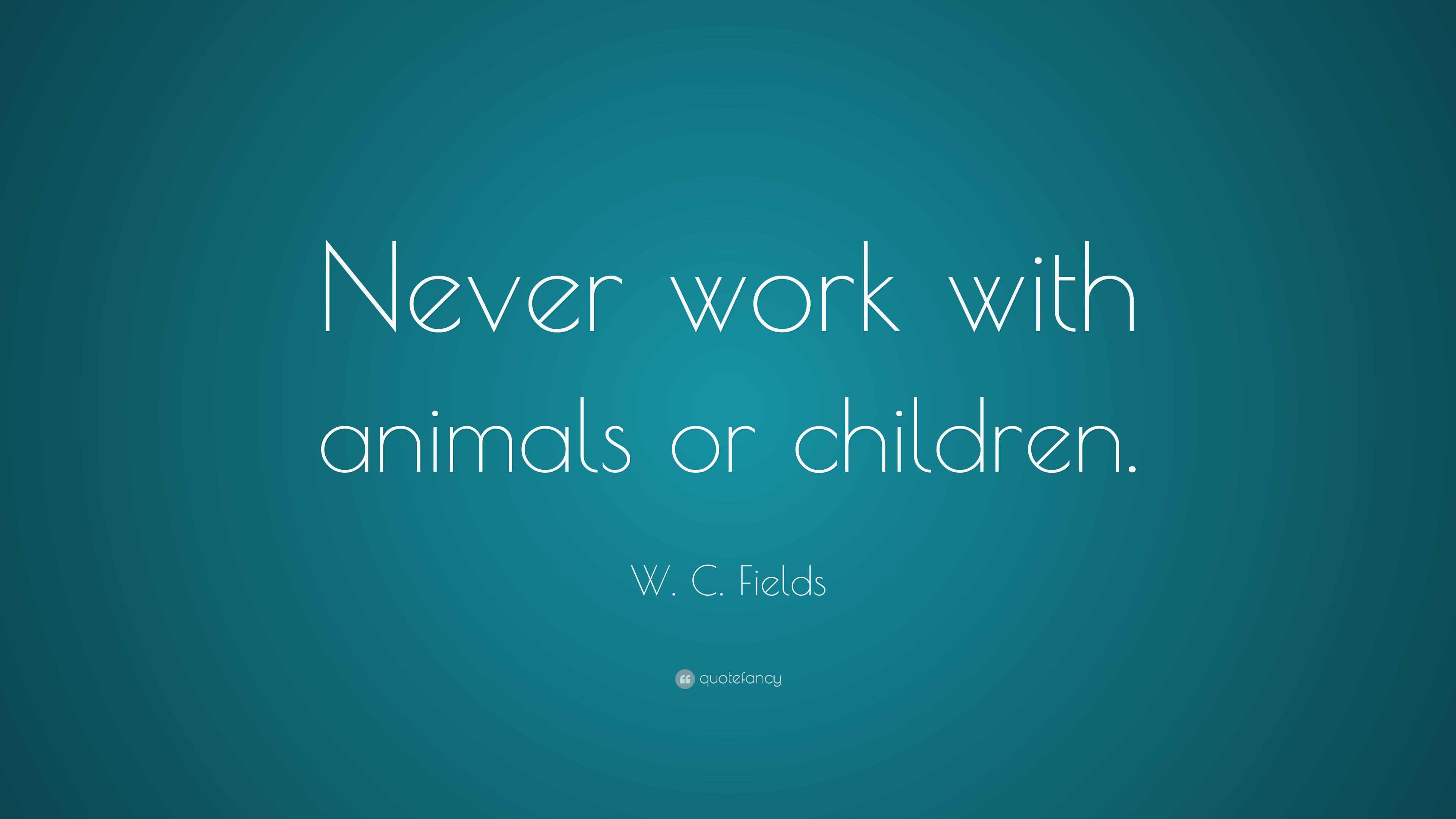 Truth Wallpapers With Quotes W C Fields Quote Never Work With Animals Or Children
