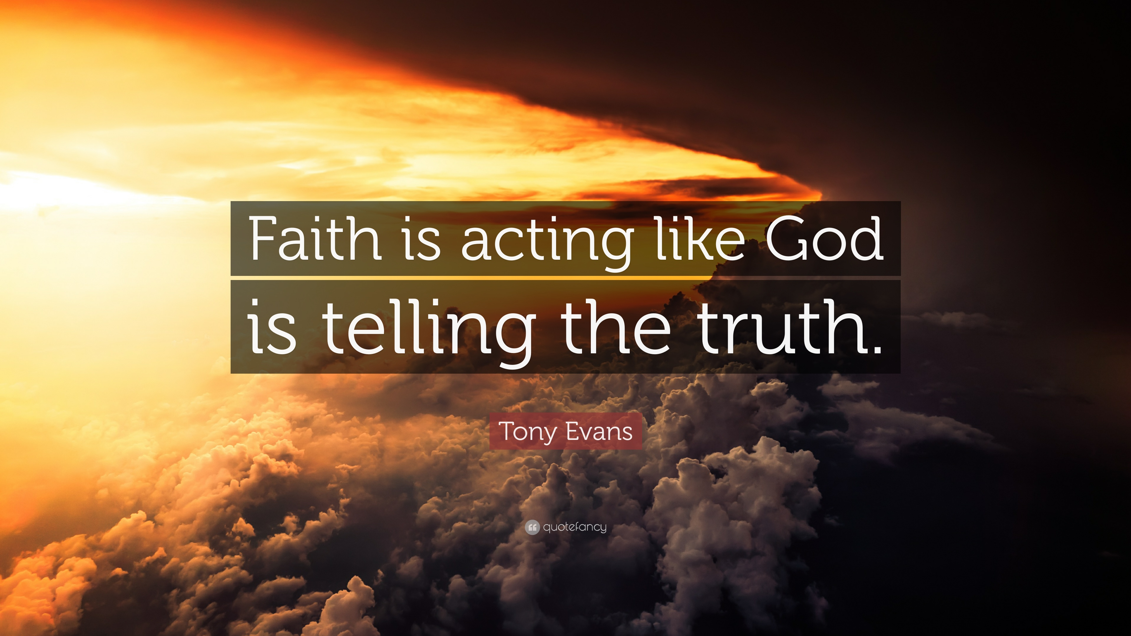 Tony Evans Quote Faith Is Acting Like God Is Telling The