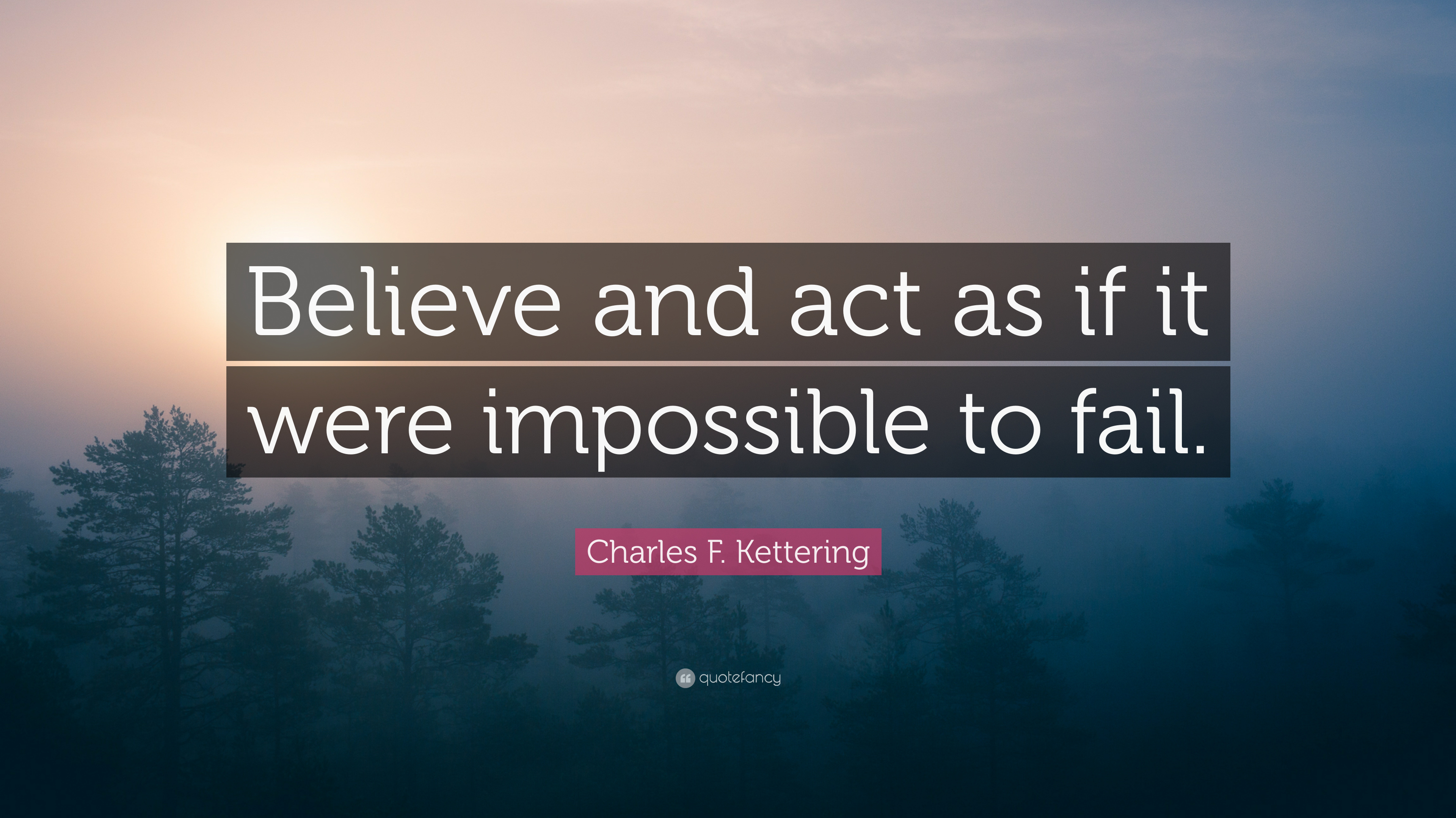 Conor Mcgregor Quotes Wallpapers Charles F Kettering Quote Believe And Act As If It Were