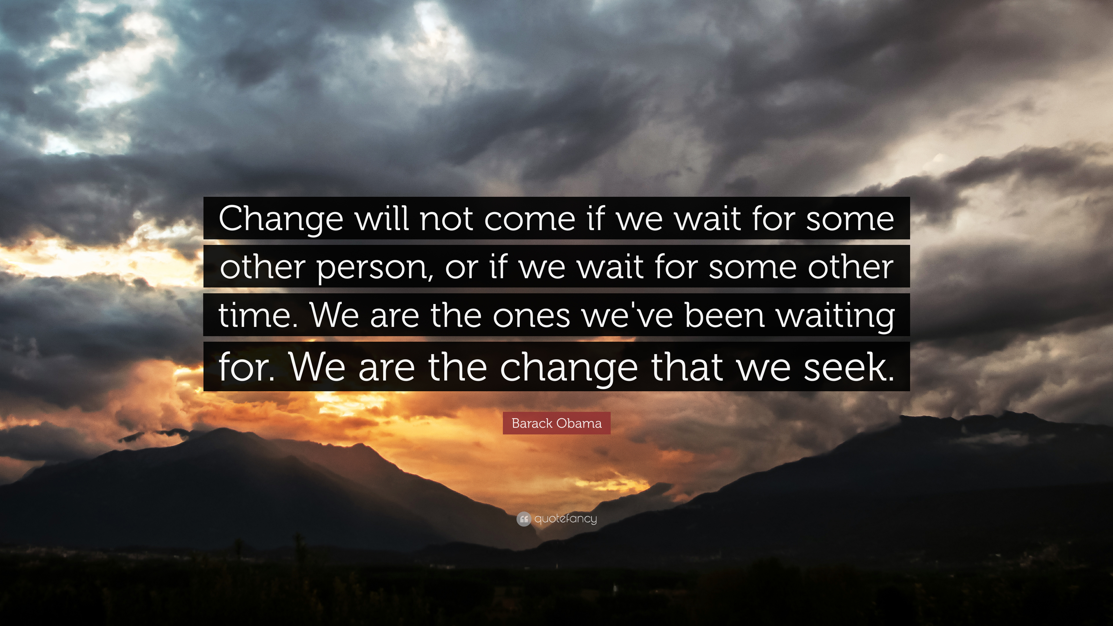 """Barack Obama Quote: """"Change will not come if we wait for some other person. or if we wait for some other time. We are the ones we've been wa ..."""