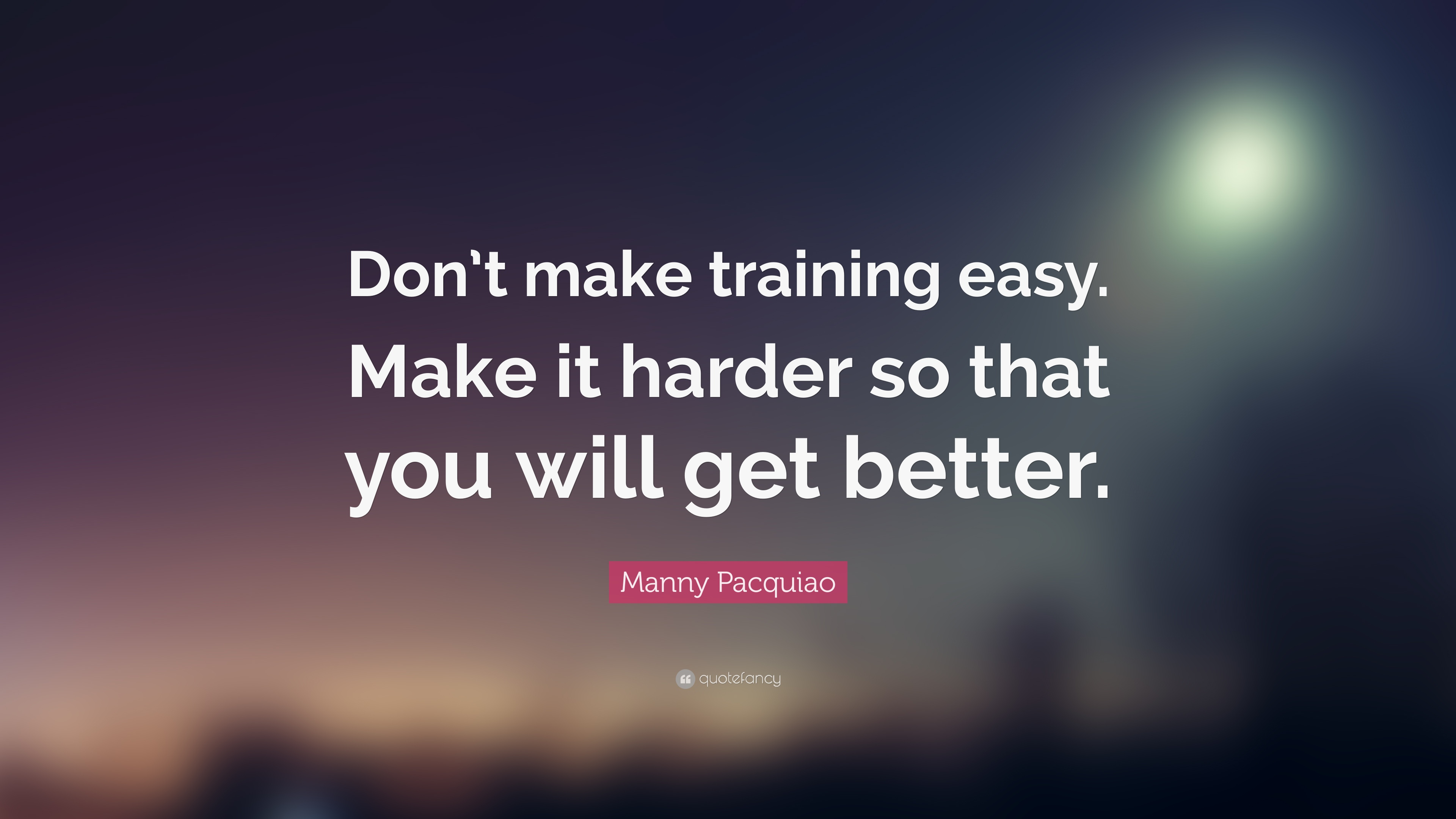 Manny Pacquiao Quotes Wallpaper Manny Pacquiao Quote Don T Make Training Easy Make It