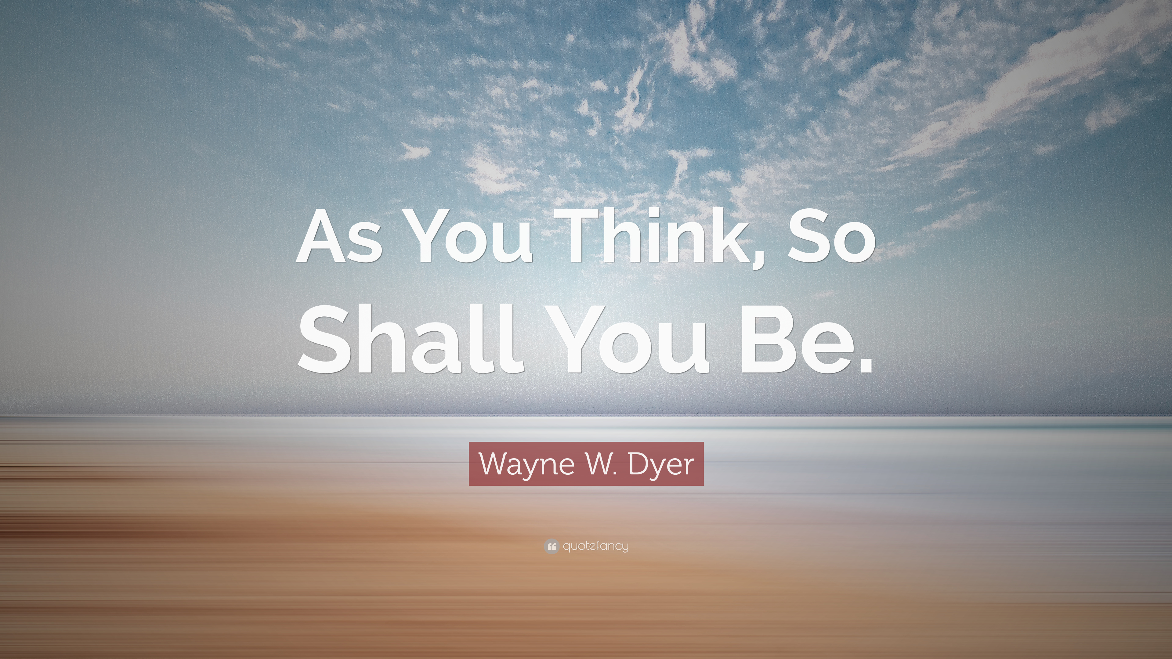 Brian Tracy Quotes Wallpaper Wayne W Dyer Quote As You Think So Shall You Be 12