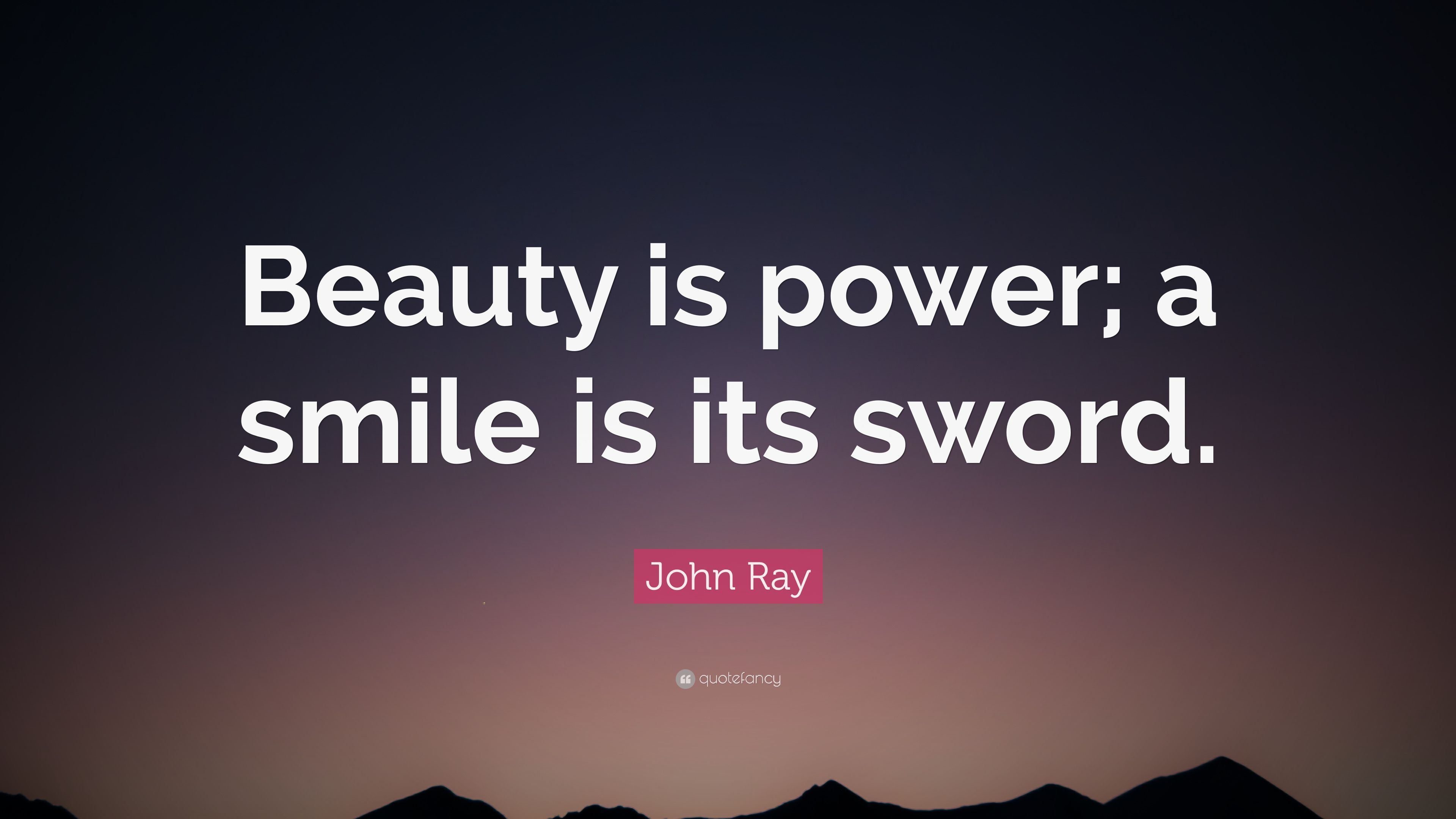 Shakespeare Wallpapers With Quotes John Ray Quote Beauty Is Power A Smile Is Its Sword