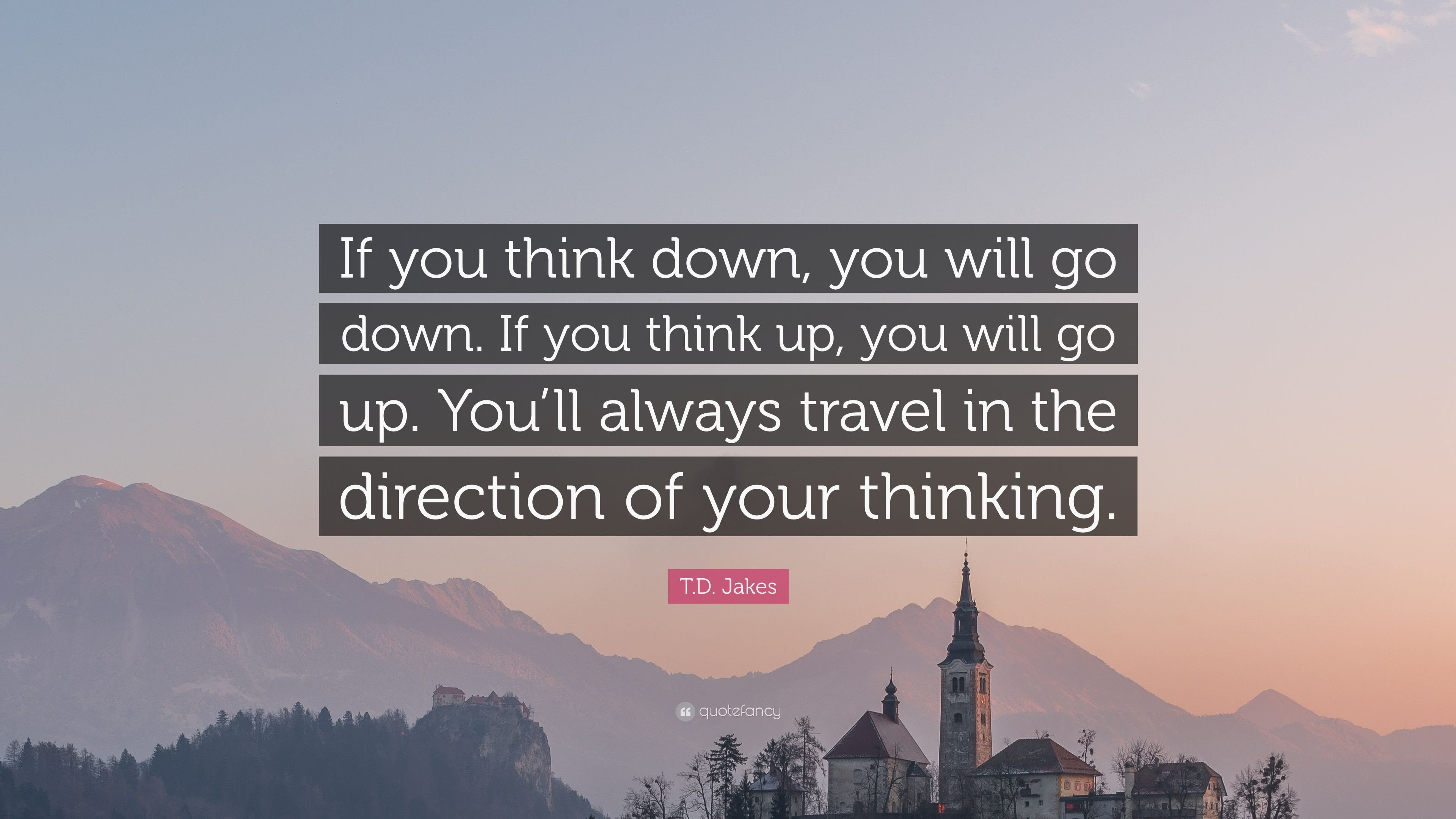 William Shakespeare Love Quotes Wallpaper T D Jakes Quote If You Think Down You Will Go Down If