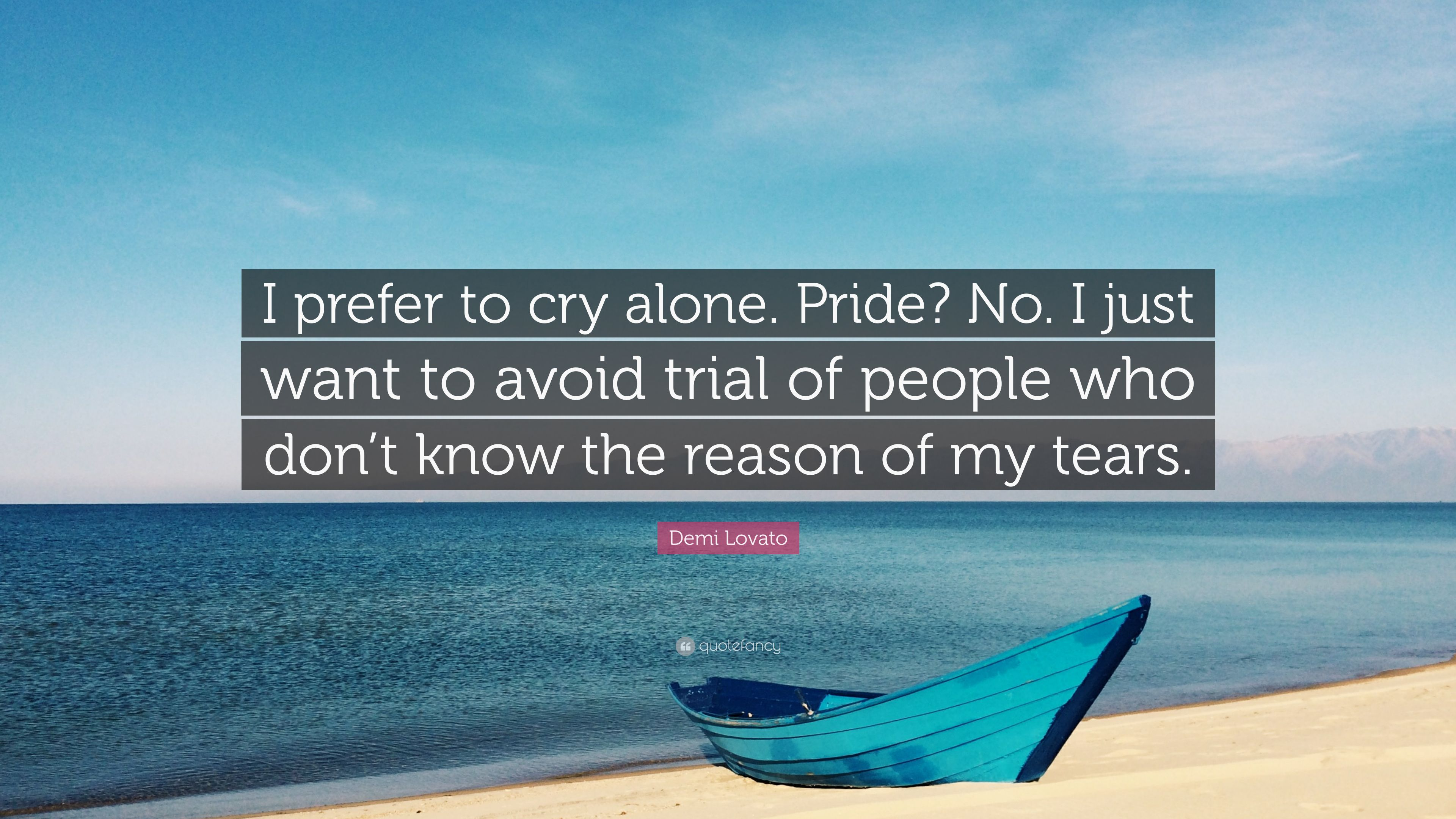My Life My Friendship Quotes Wallpapers Demi Lovato Quote I Prefer To Cry Alone Pride No I