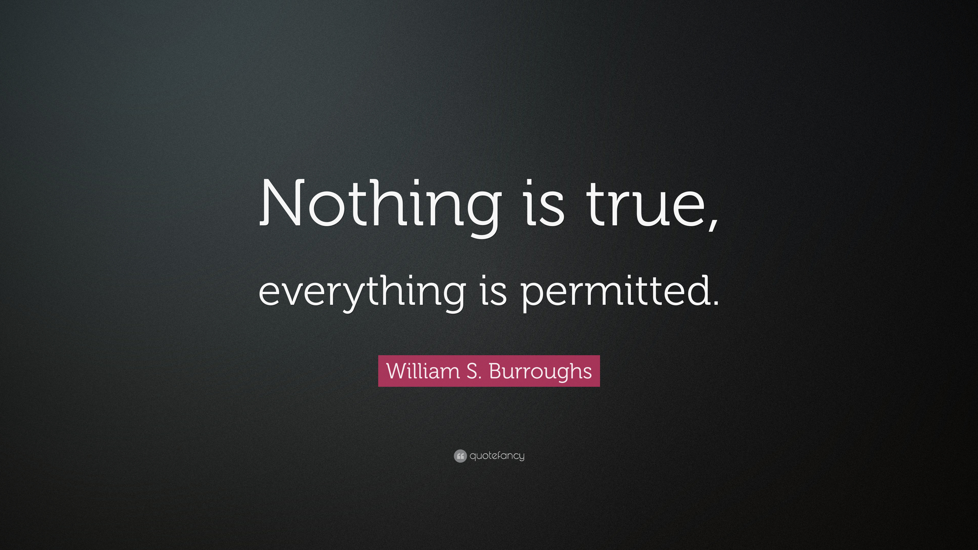Sadness Wallpaper With Quotes William S Burroughs Quote Nothing Is True Everything