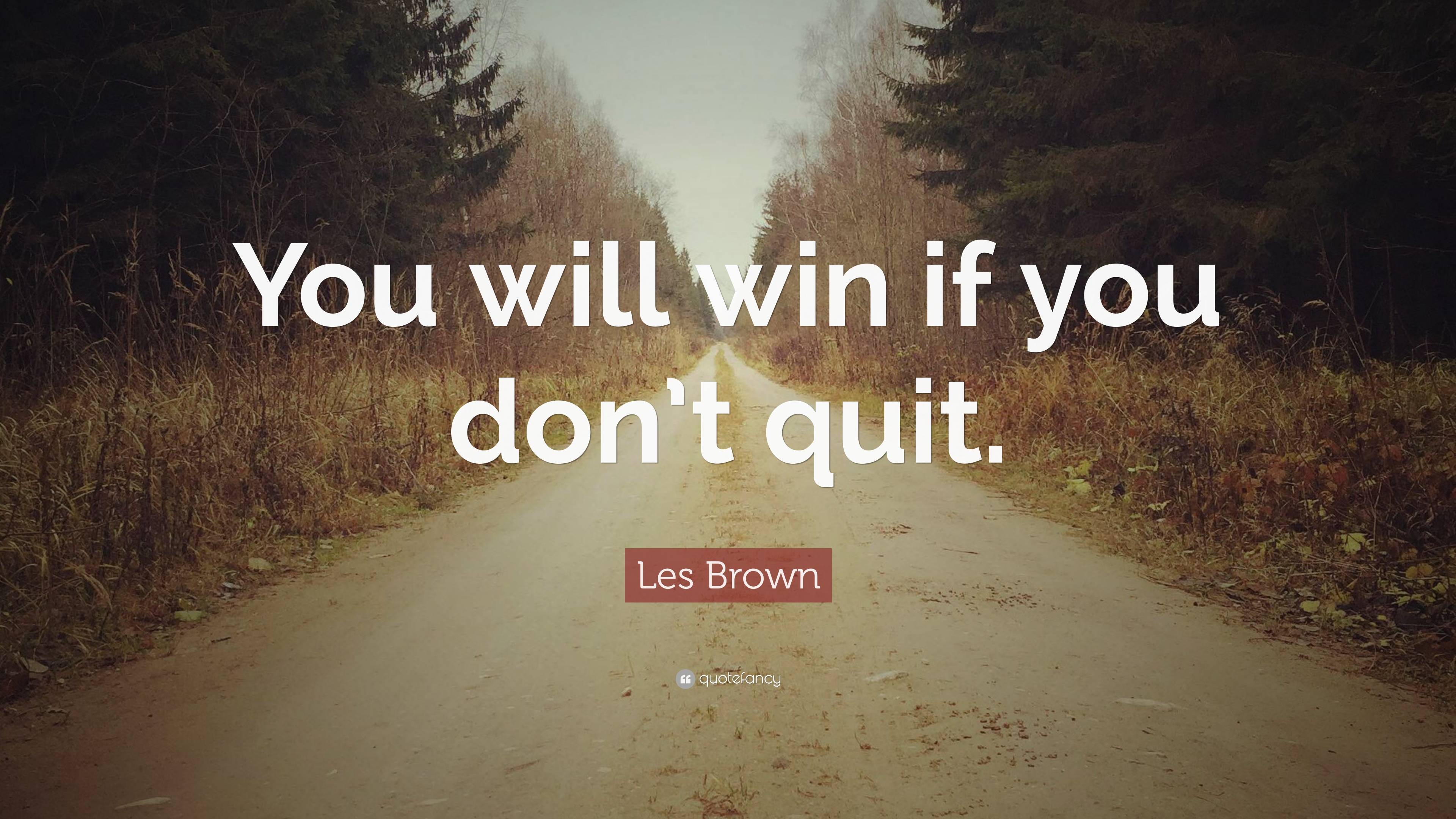 I Quit Quotes Wallpaper Les Brown Quote You Will Win If You Don T Quit 16
