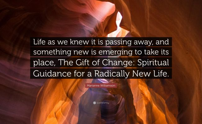 Marianne Williamson Quote Life As We Knew It Is Passing