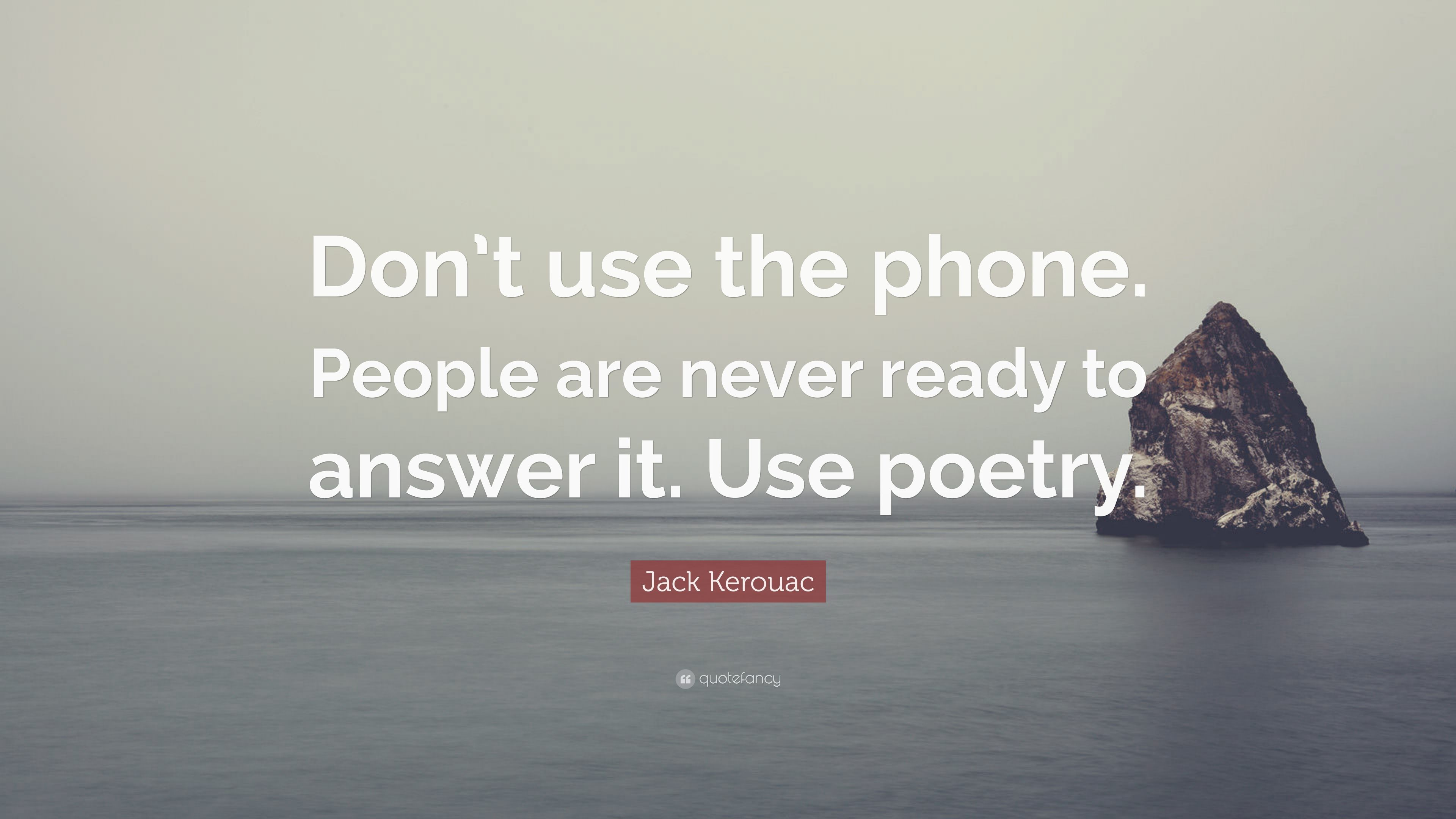 Hemingway Quotes Phone Wallpaper Jack Kerouac Quote Don T Use The Phone People Are Never