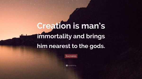 Socrates Quote Creation Man Immortality And Brings