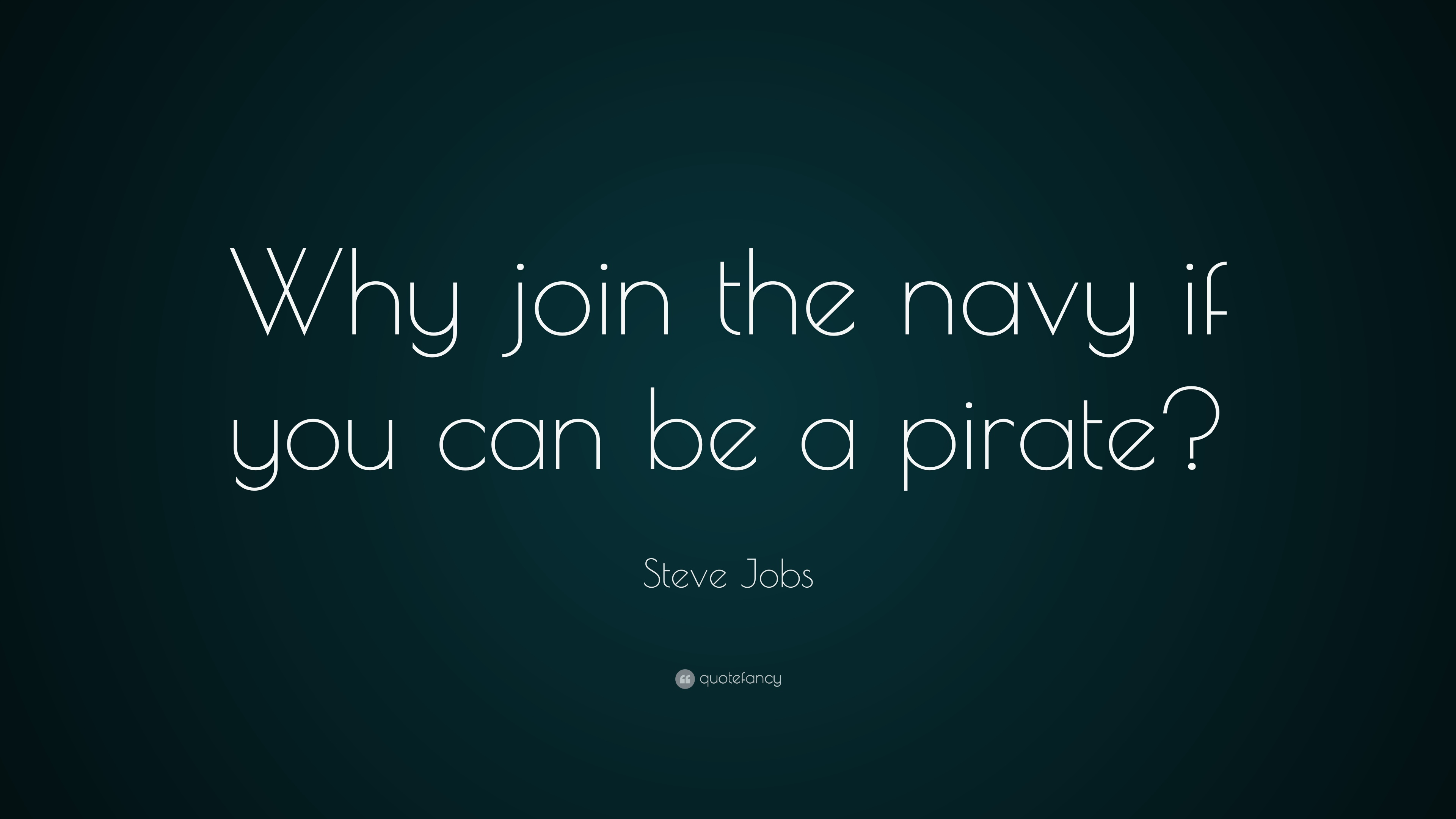 Pirate Wallpaper Quote Steve Jobs Quote Why Join The Navy If You Can Be A