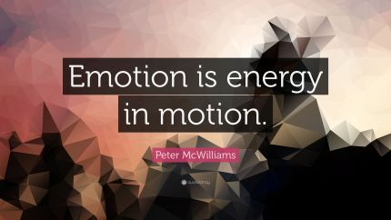 """Peter McWilliams Quote: """"Emotion is energy in motion."""" (9 ..."""