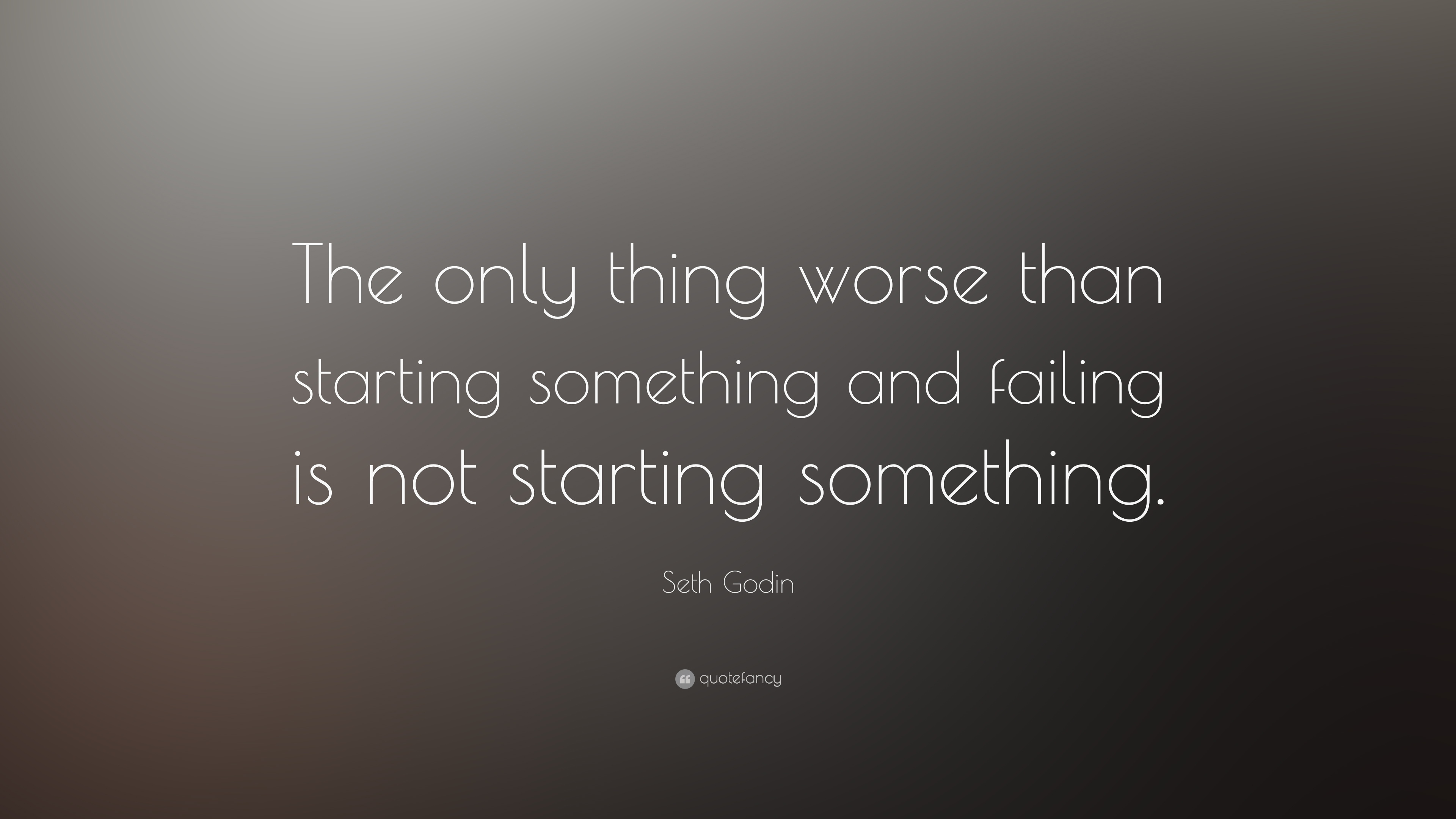 Gary Vaynerchuk Quotes Wallpaper Seth Godin Quote The Only Thing Worse Than Starting