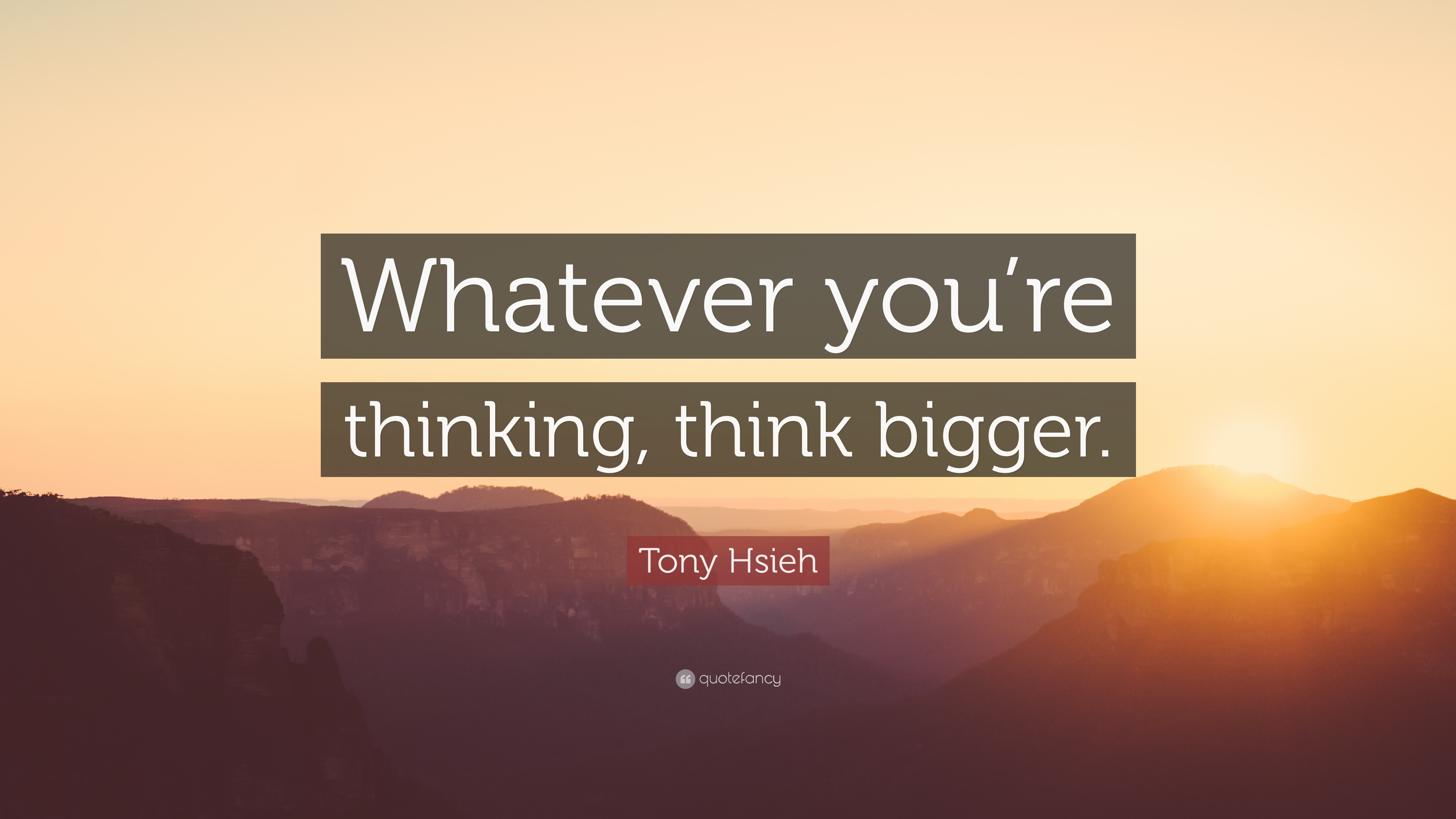 Whatever Quotes Wallpaper Tony Hsieh Quote Whatever You Re Thinking Think Bigger