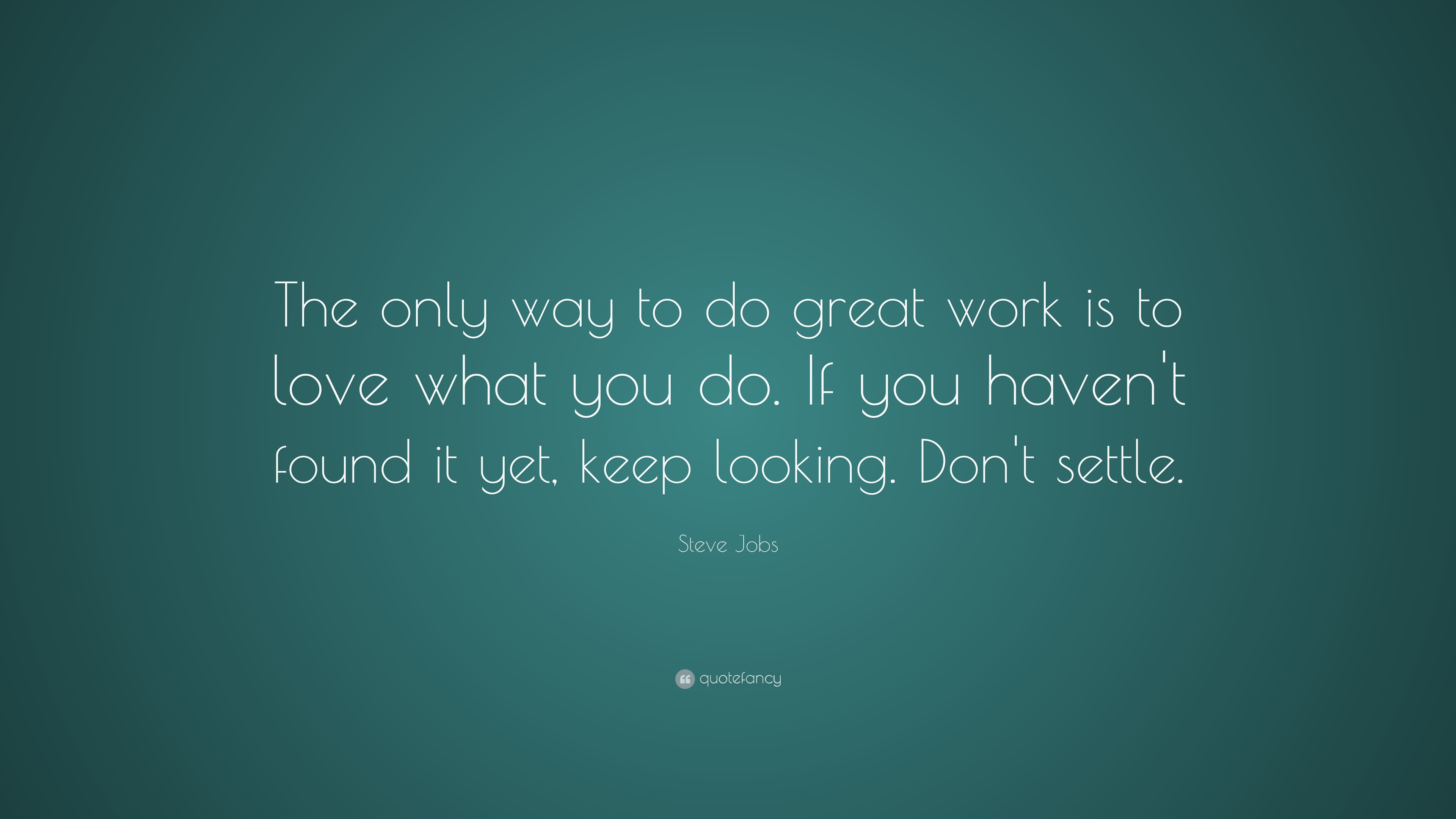 Innovative Quotes Wallpapers Steve Jobs Quote The Only Way To Do Great Work Is To
