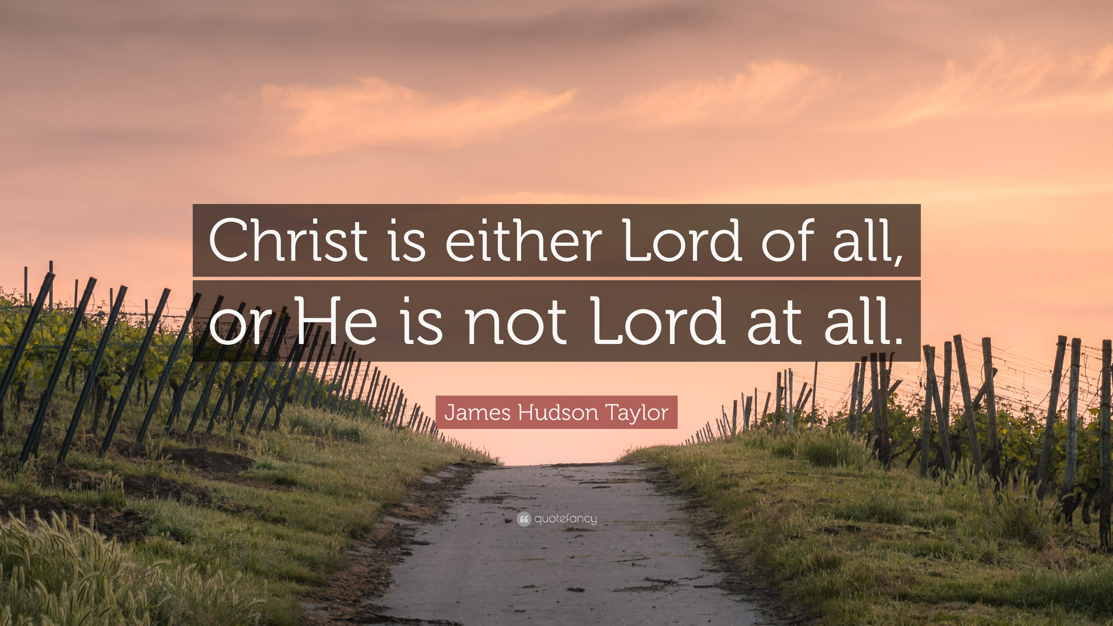 Don T Fall In Love Wallpaper James Hudson Taylor Quote Christ Is Either Lord Of All