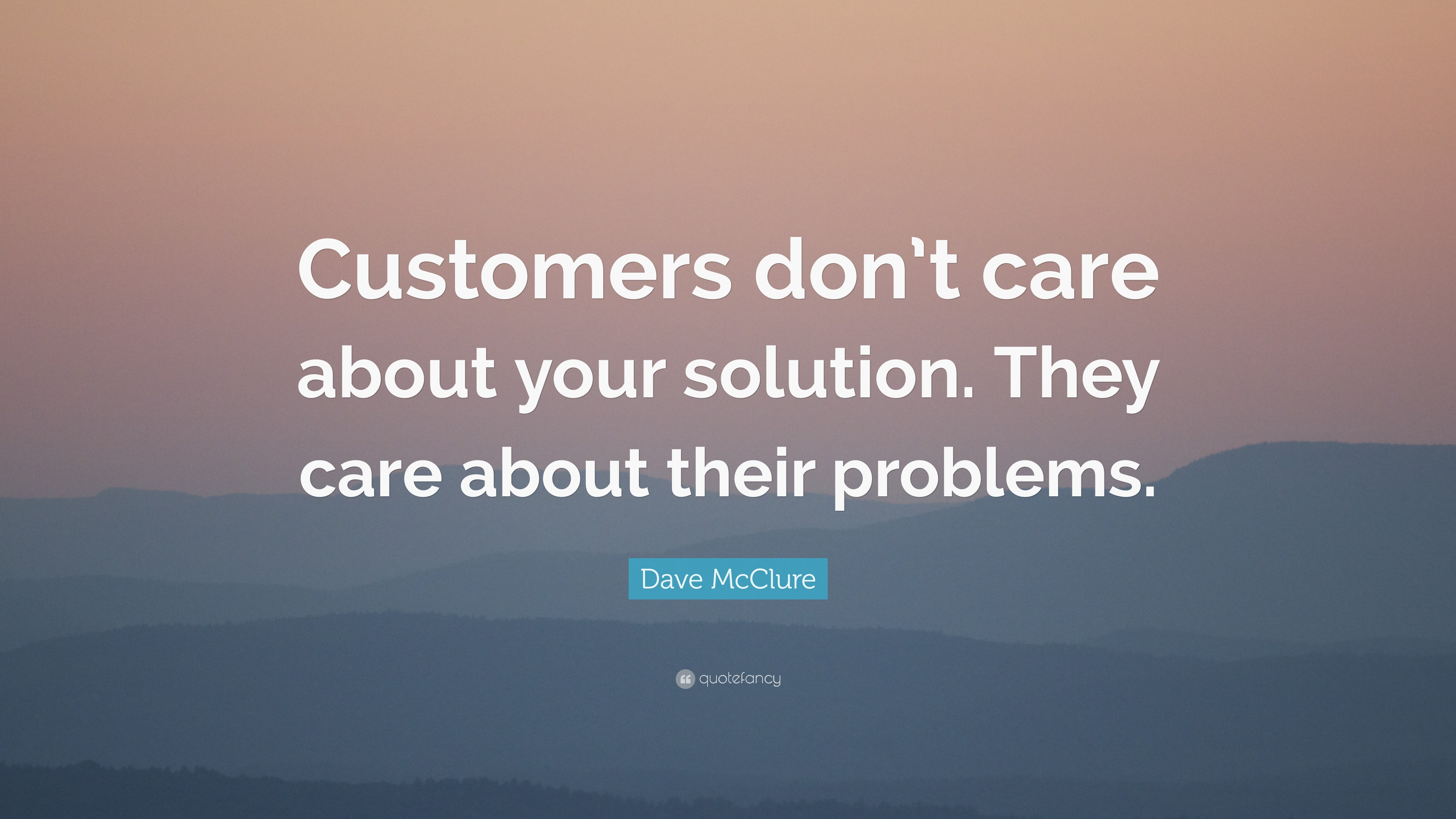 Gary Vaynerchuk Quotes Wallpaper Dave Mcclure Quote Customers Don T Care About Your