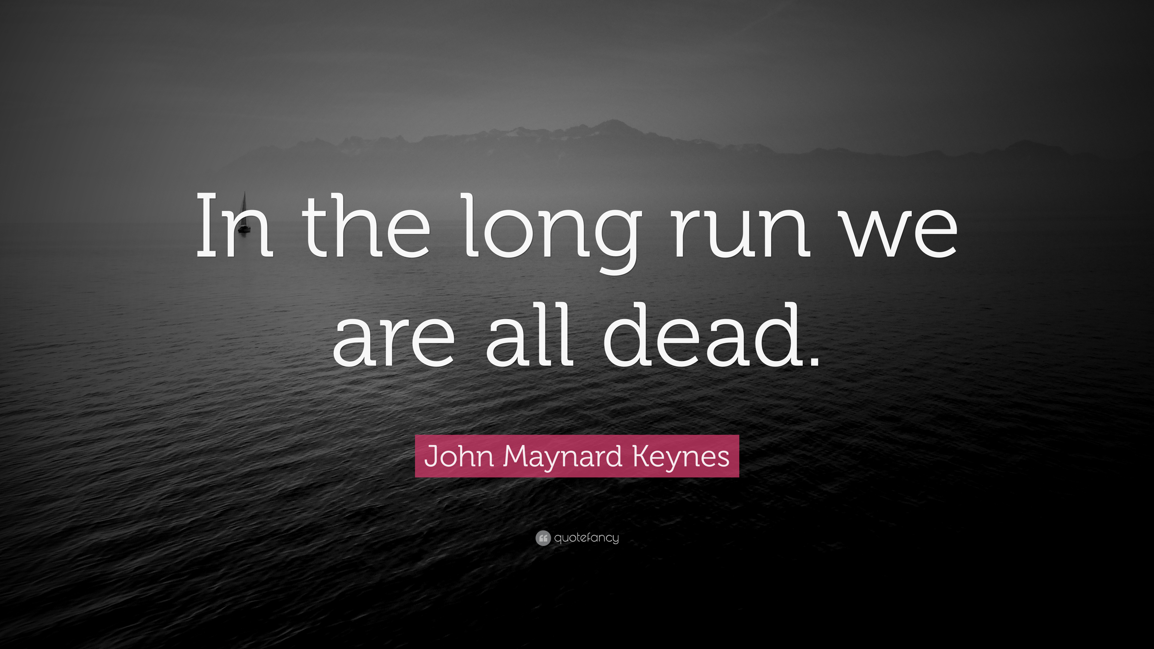 Dead Wallpaper With Quotes John Maynard Keynes Quote In The Long Run We Are All