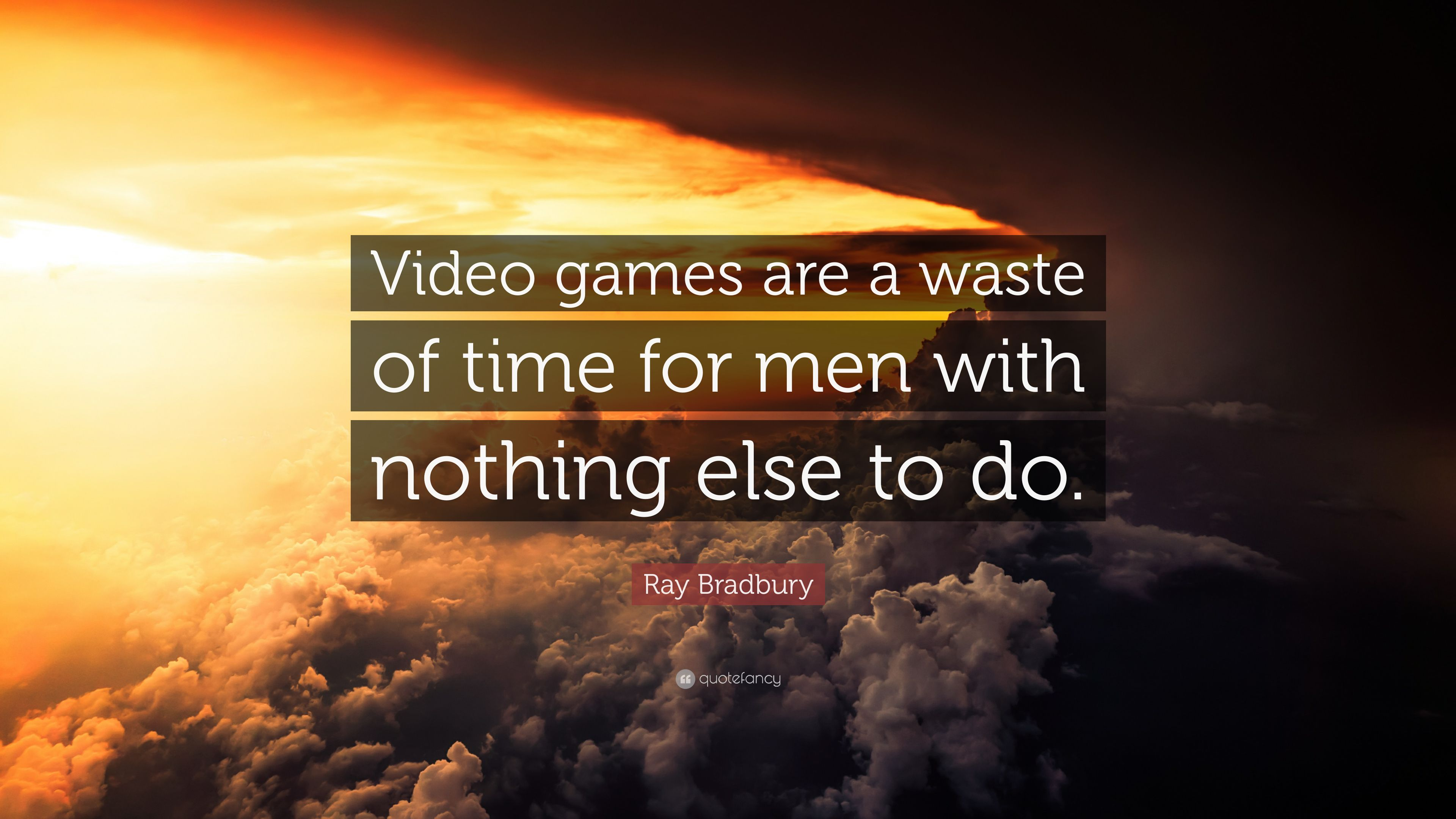 """Ray Bradbury Quote: """"Video games are a waste of time for men with nothing else to do."""" (9 wallpapers) - Quotefancy"""