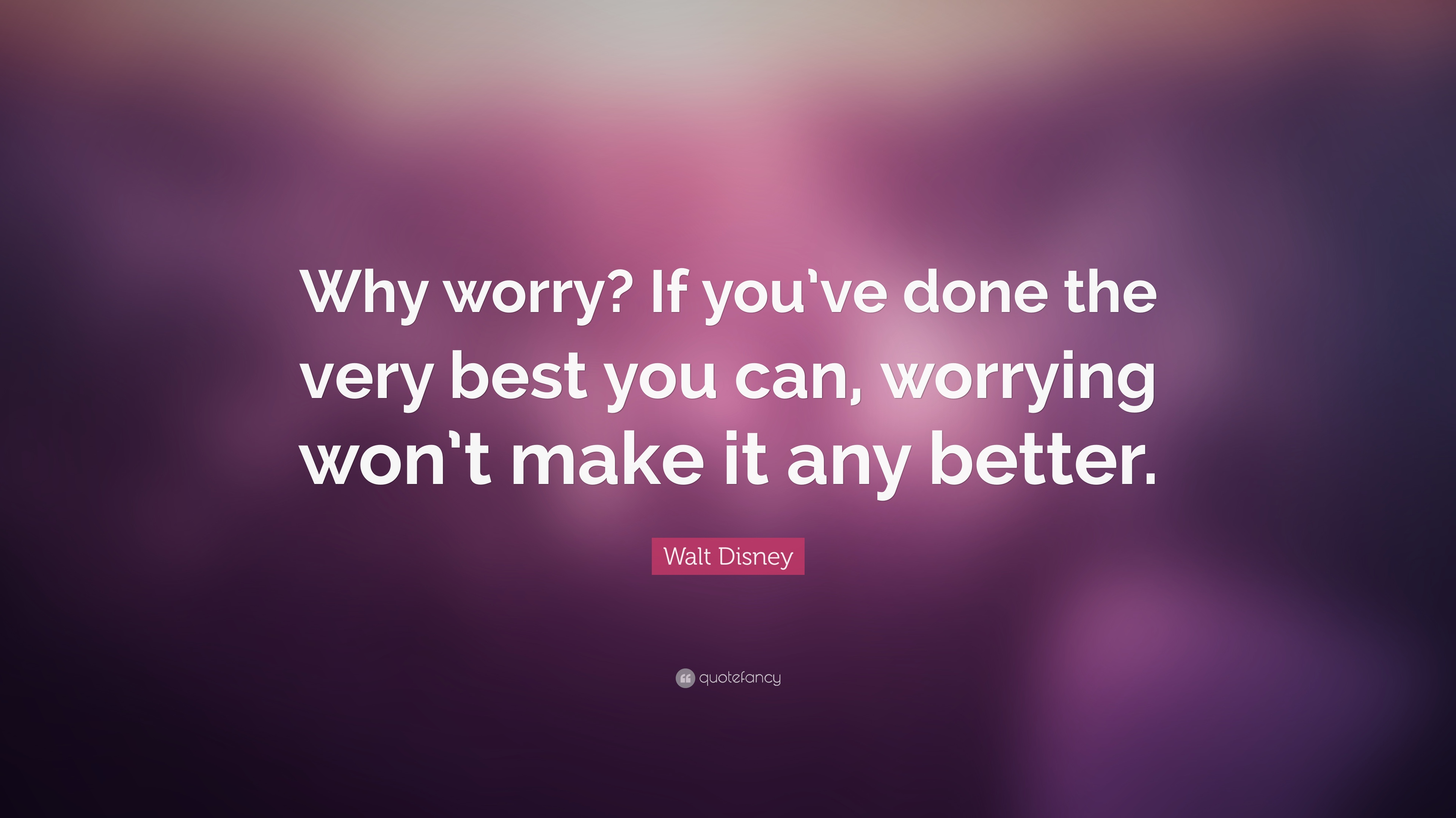 Alice In Wonderland Wallpaper Quotes Walt Disney Quote Why Worry If You Ve Done The Very