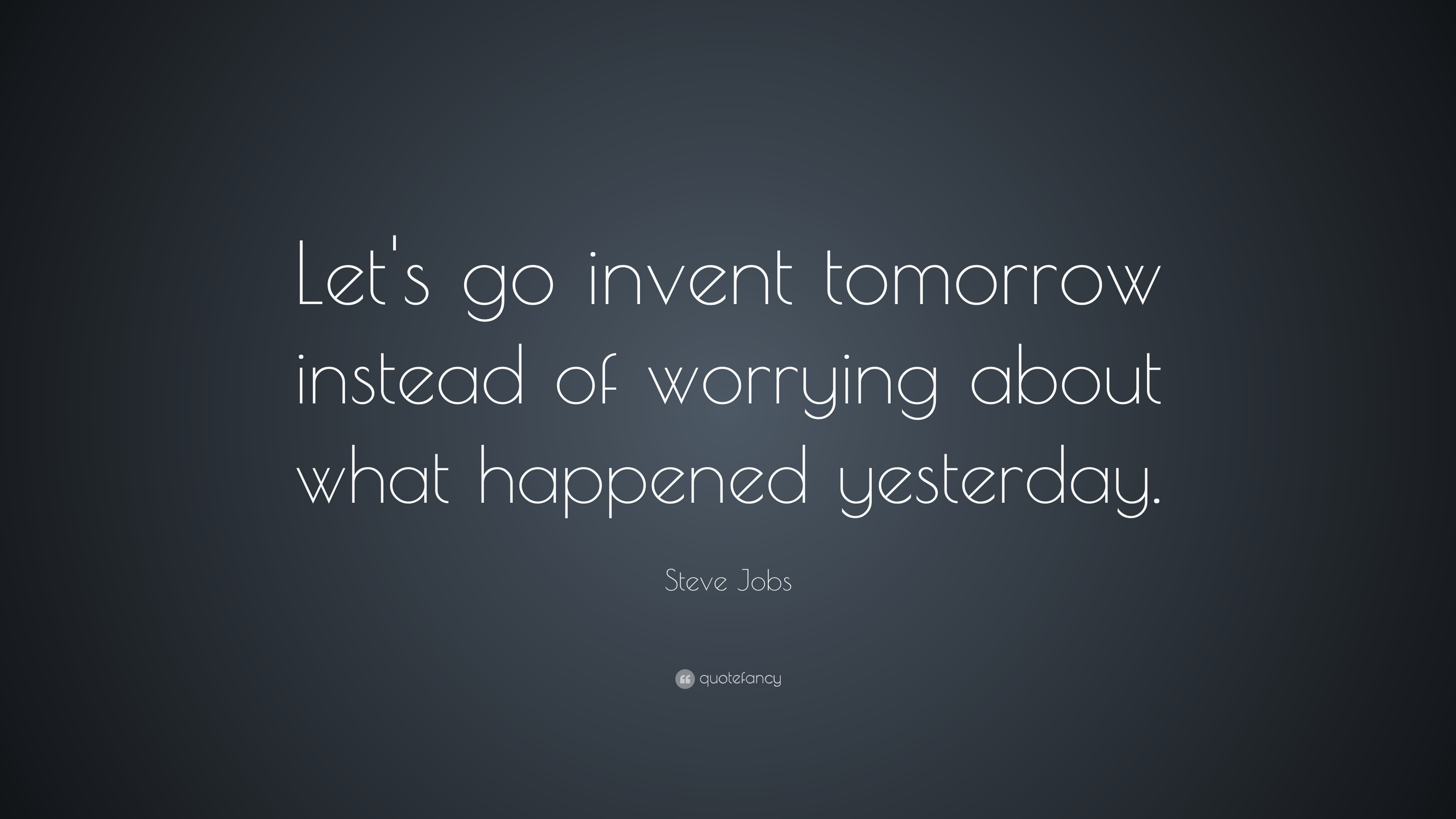 Turning 30 Quotes Wallpapers Steve Jobs Quote Let S Go Invent Tomorrow Instead Of