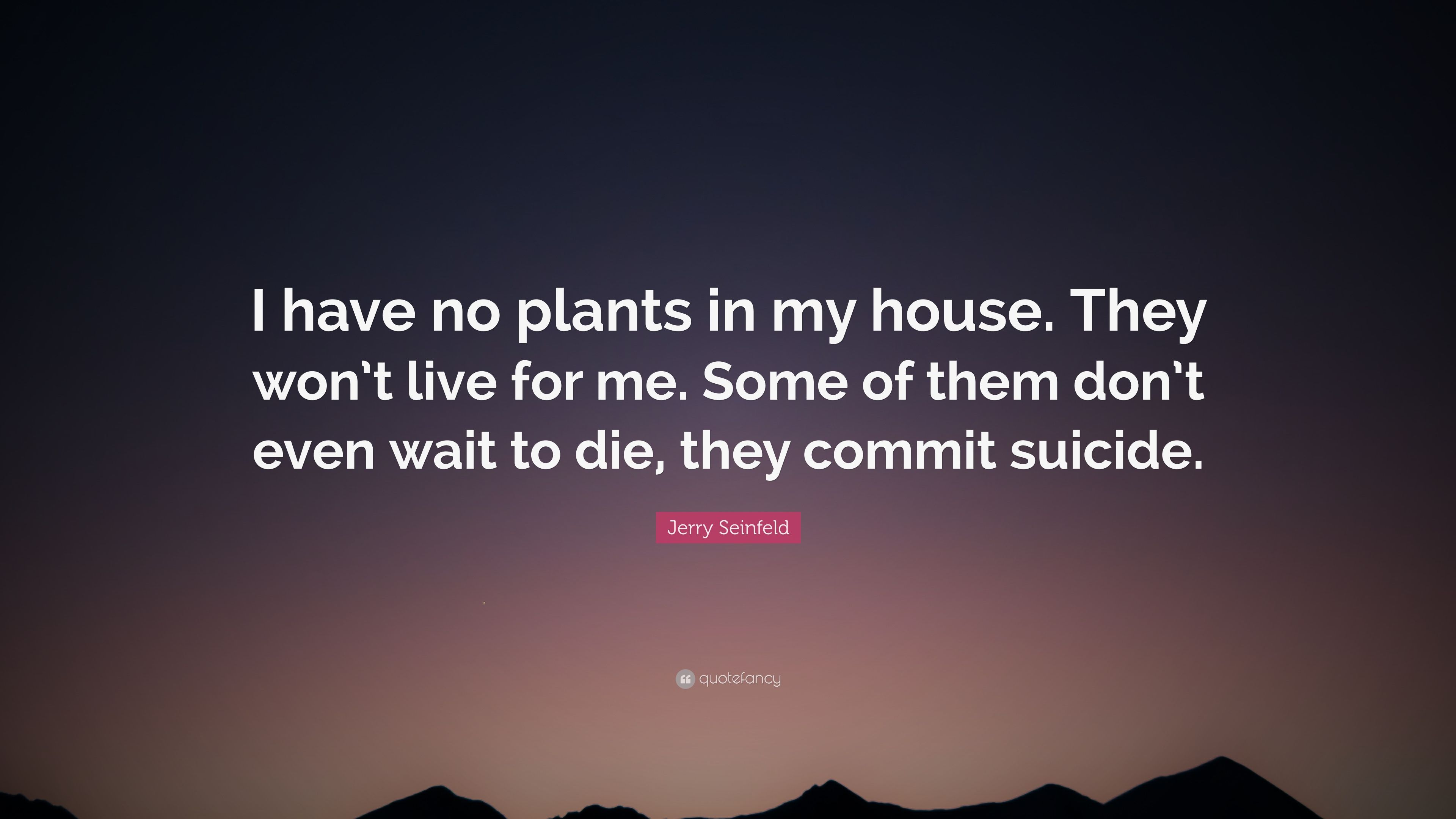 Sarcastic Quotes Wallpaper Jerry Seinfeld Quote I Have No Plants In My House They