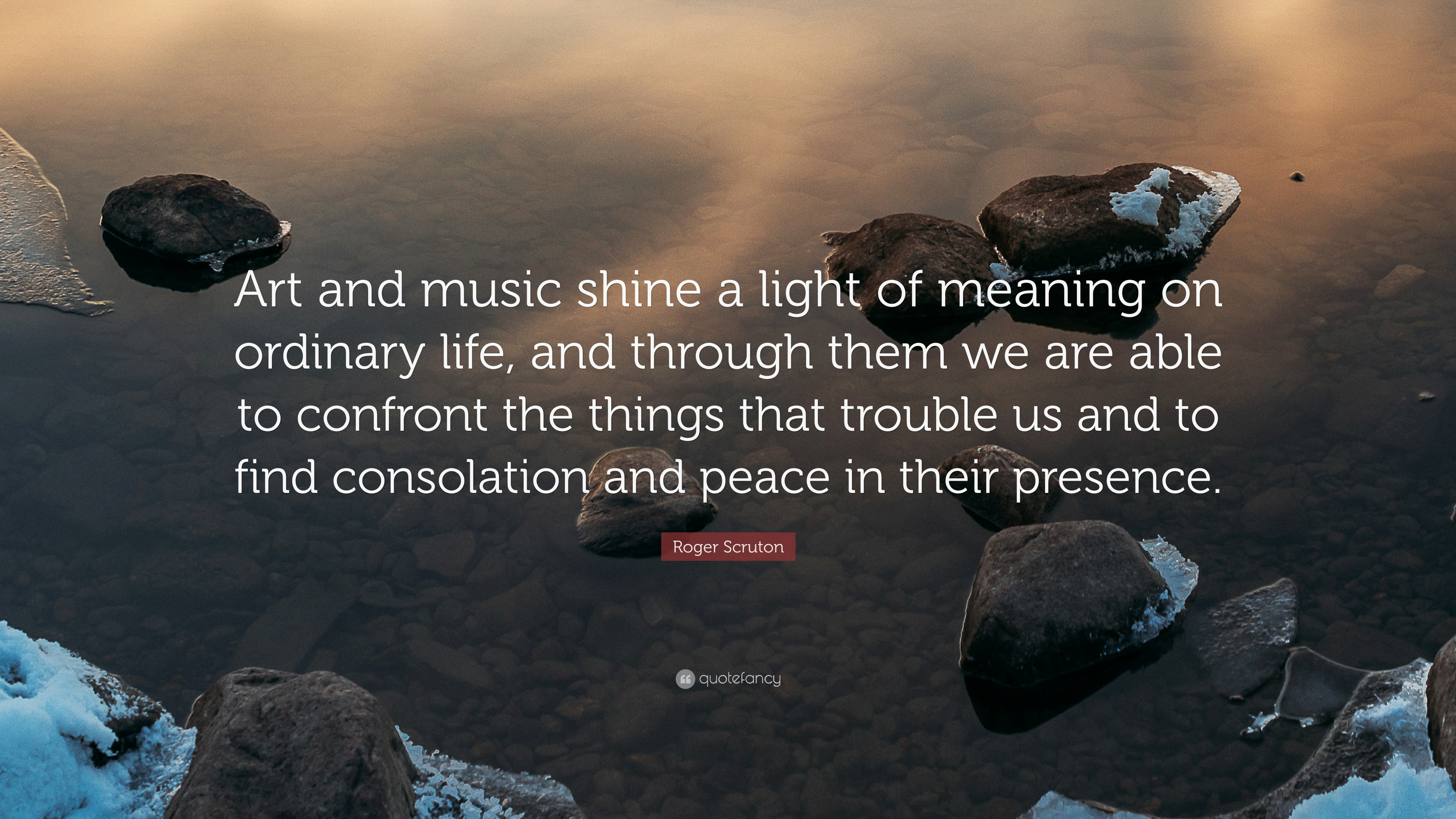 "roger scruton quote: ""art and music shine a light of meaning on"
