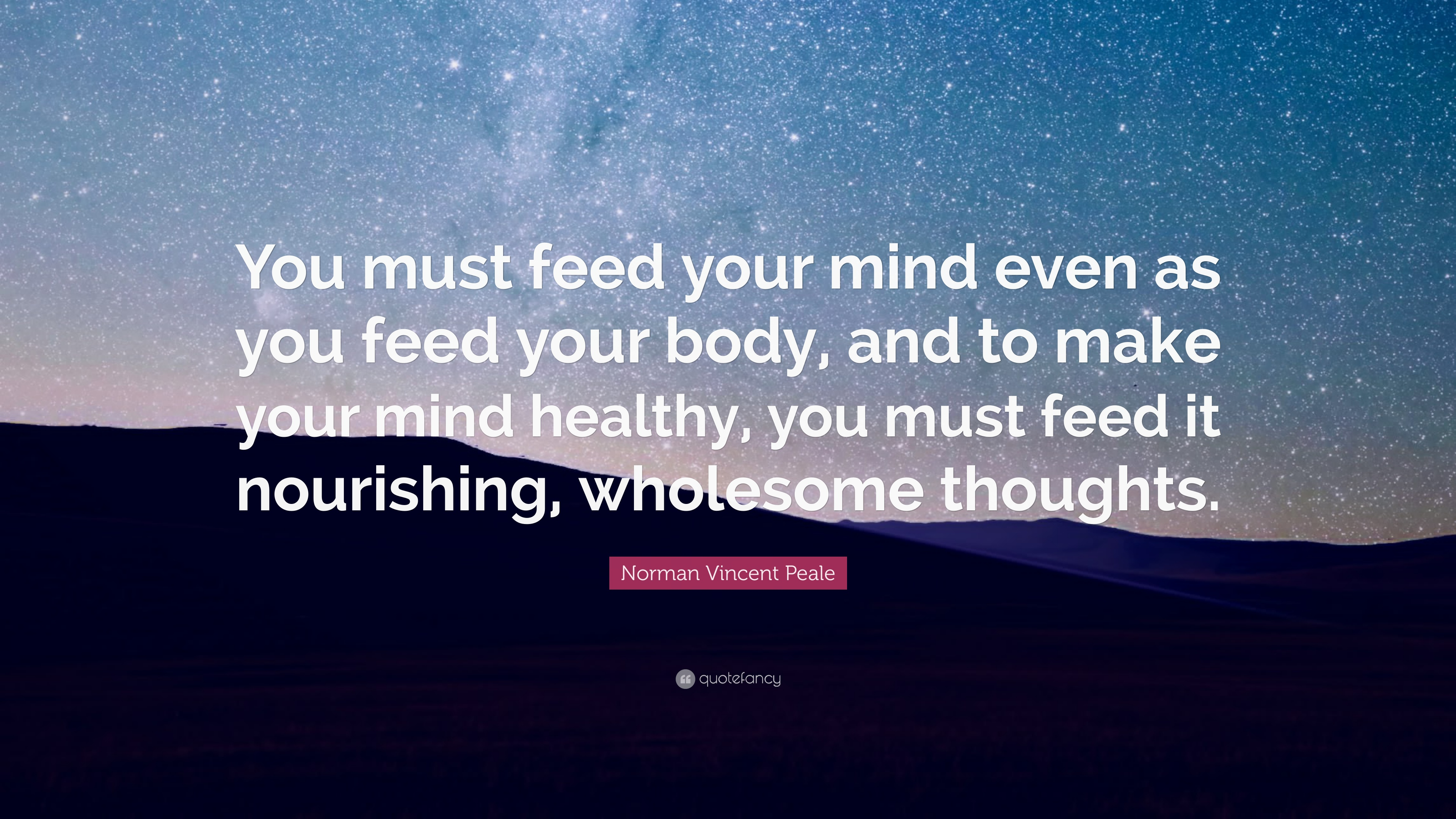 Wholesome Quote Wallpaper Norman Vincent Peale Quote You Must Feed Your Mind Even