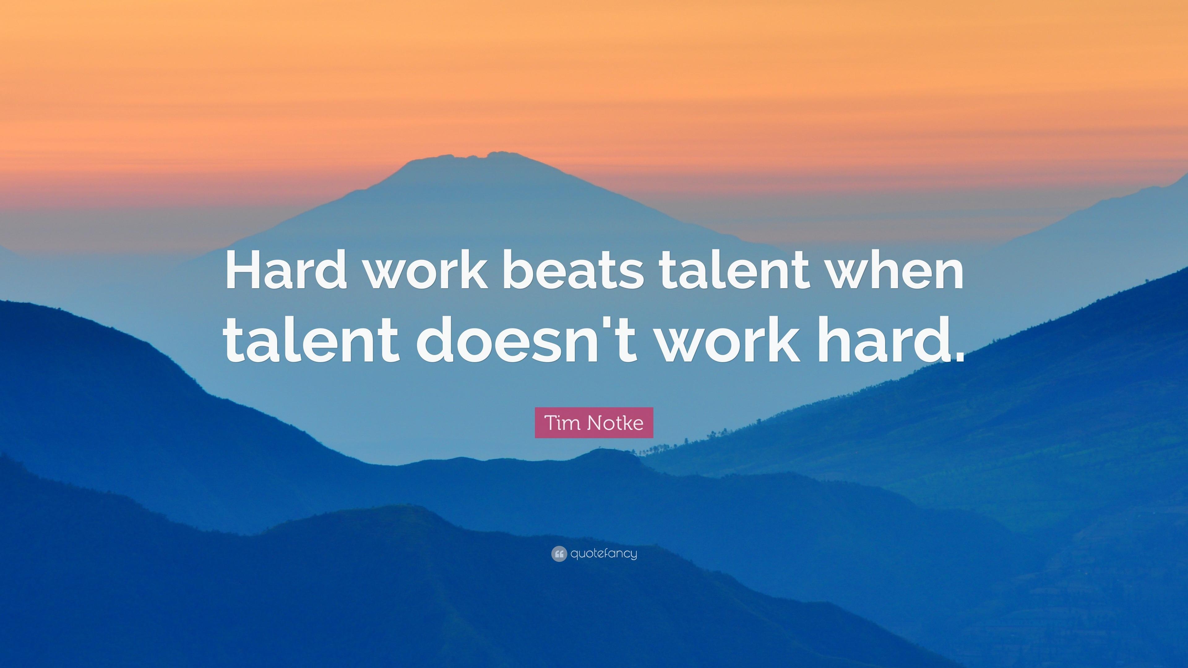 Hard Work Beats Talent Quote Wallpaper Tim Notke Quote Hard Work Beats Talent When Talent Doesn